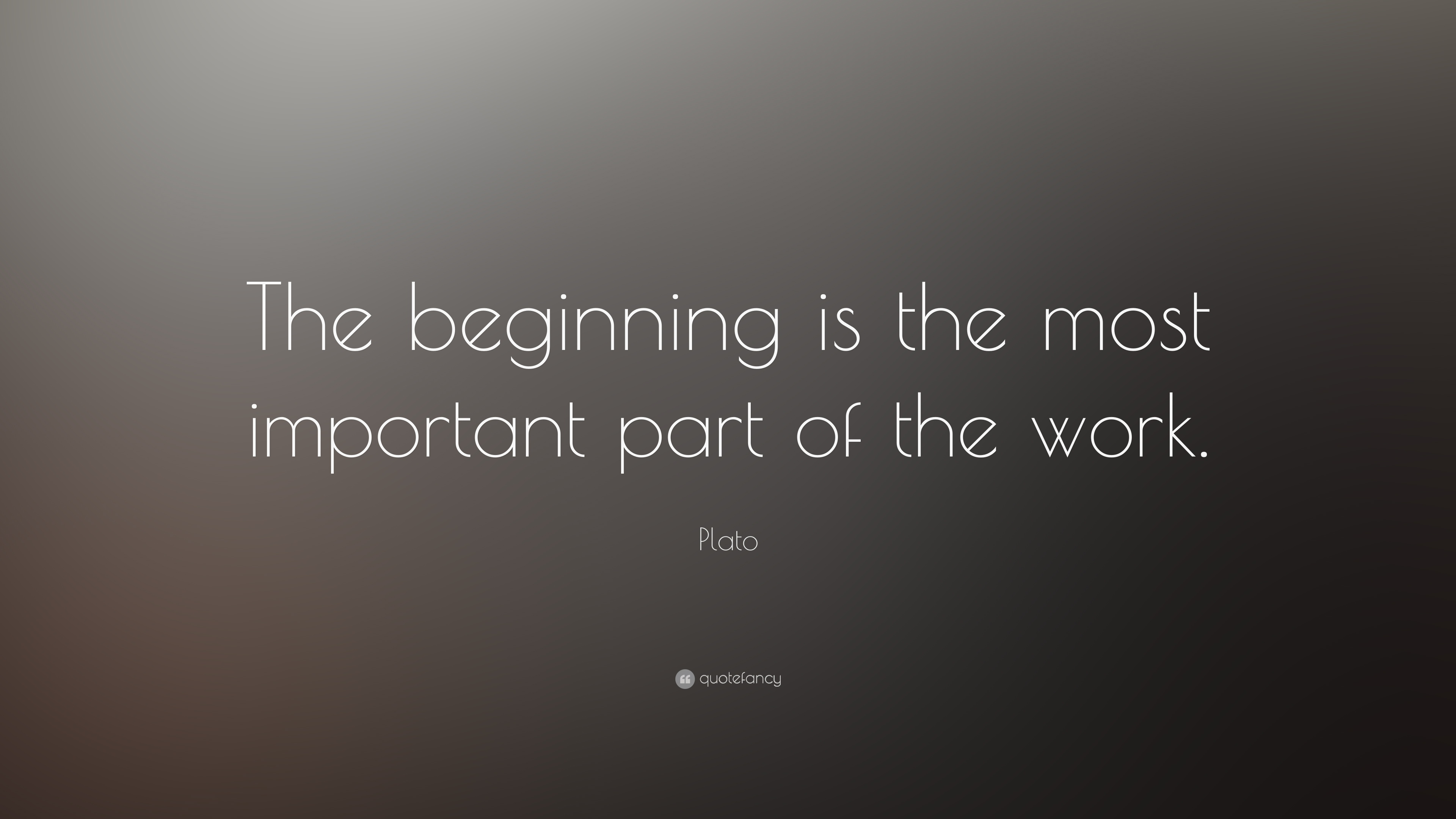 """""""The beginning is the most important part of the work.""""Get Inspired. Get Motivated."""
