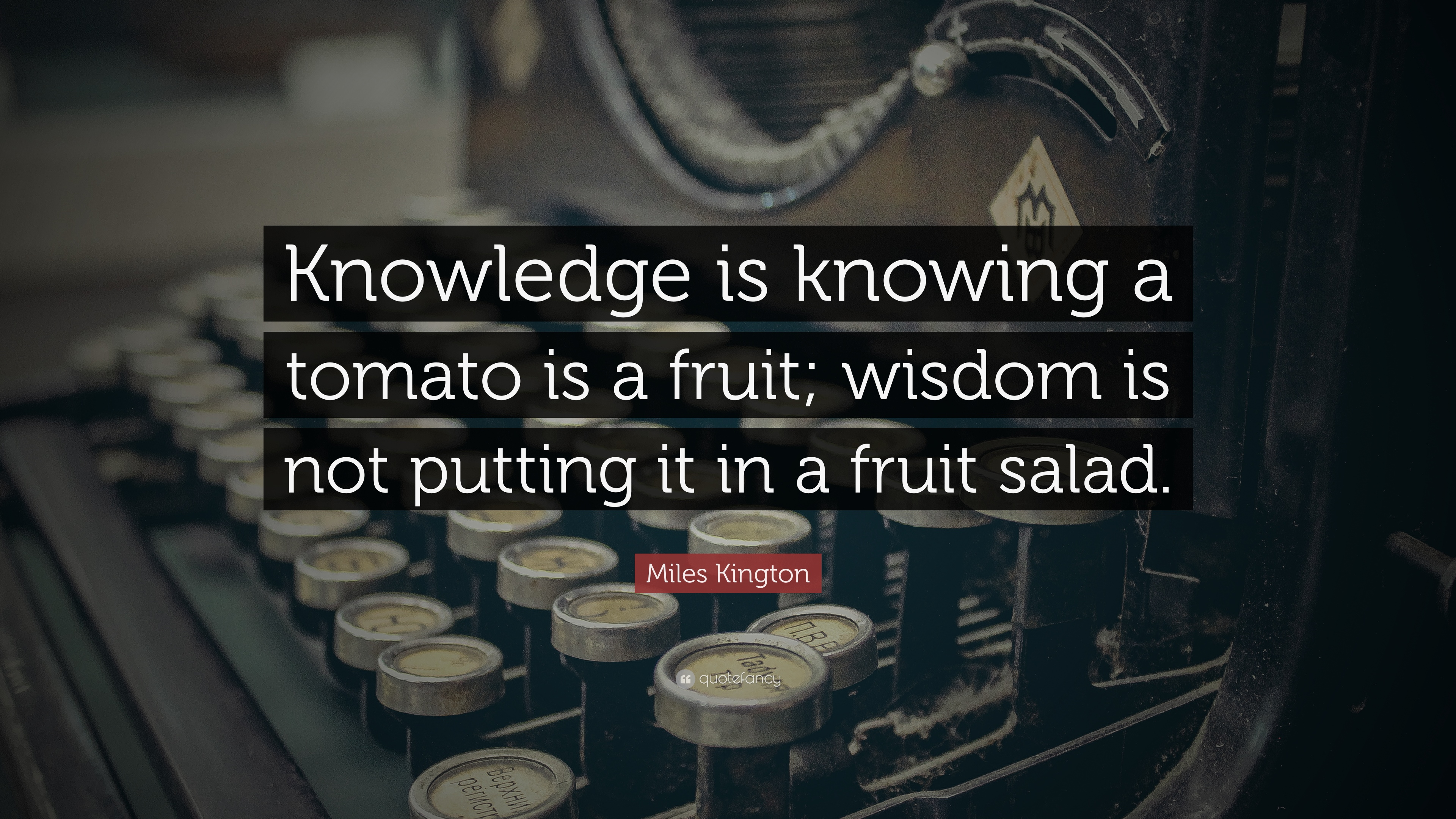 """Miles Kington Quote: """"Knowledge Is Knowing A Tomato Is A"""