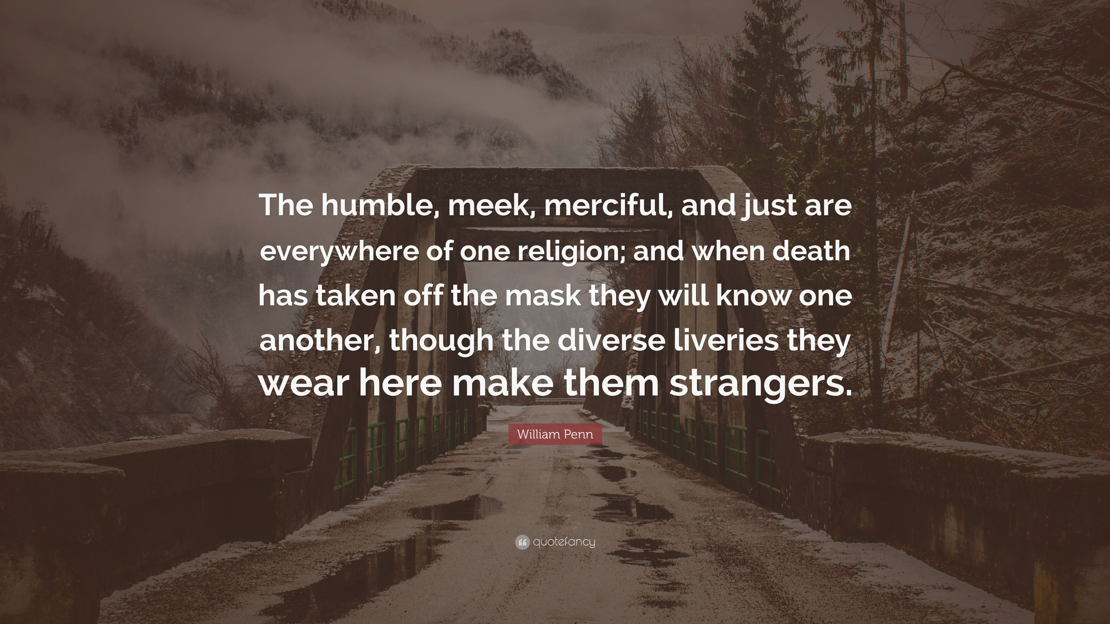 William Penn Quote: U201cThe Humble, Meek, Merciful, And Just Are Everywhere