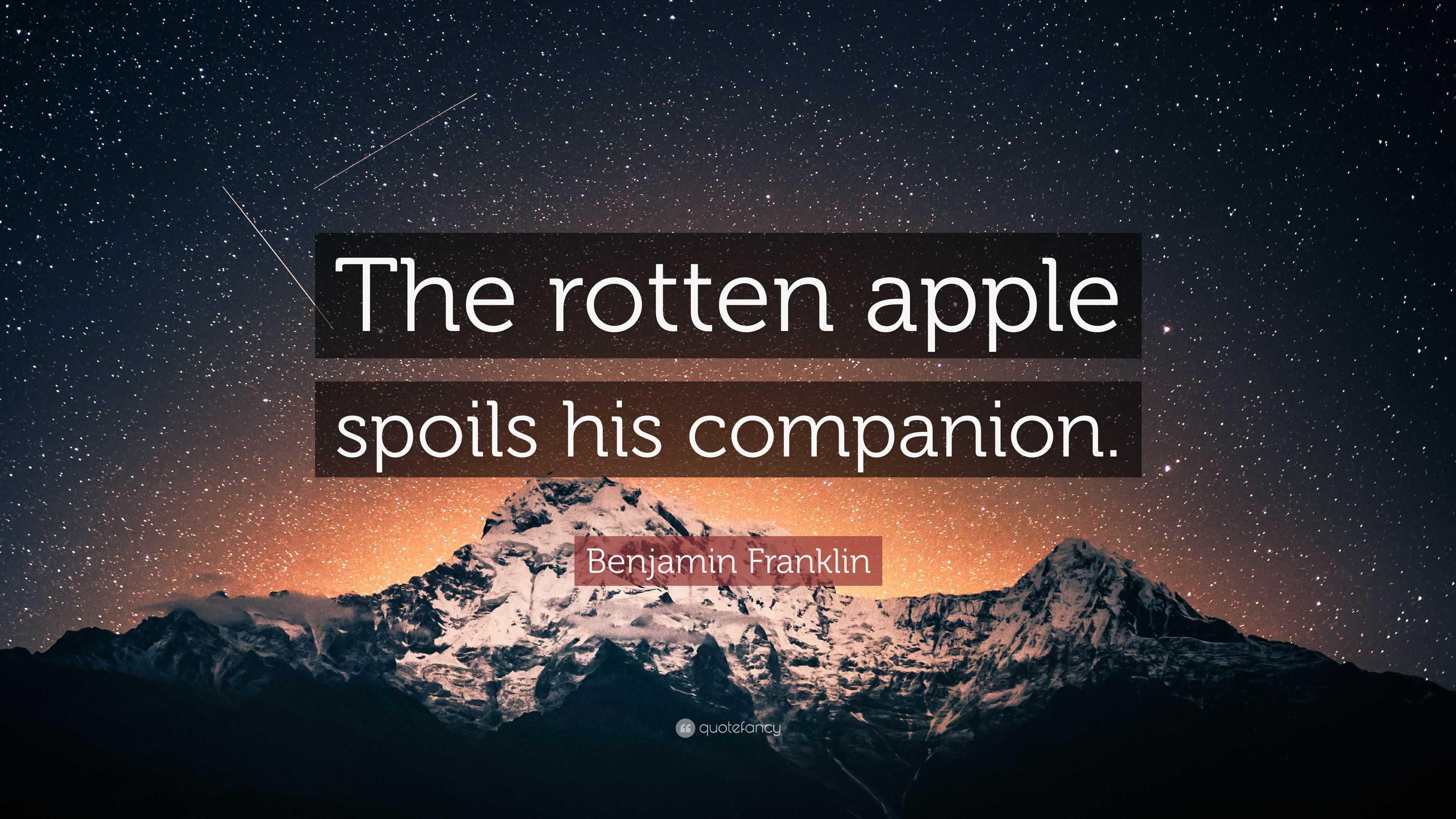 the rotten apple spoils his companions