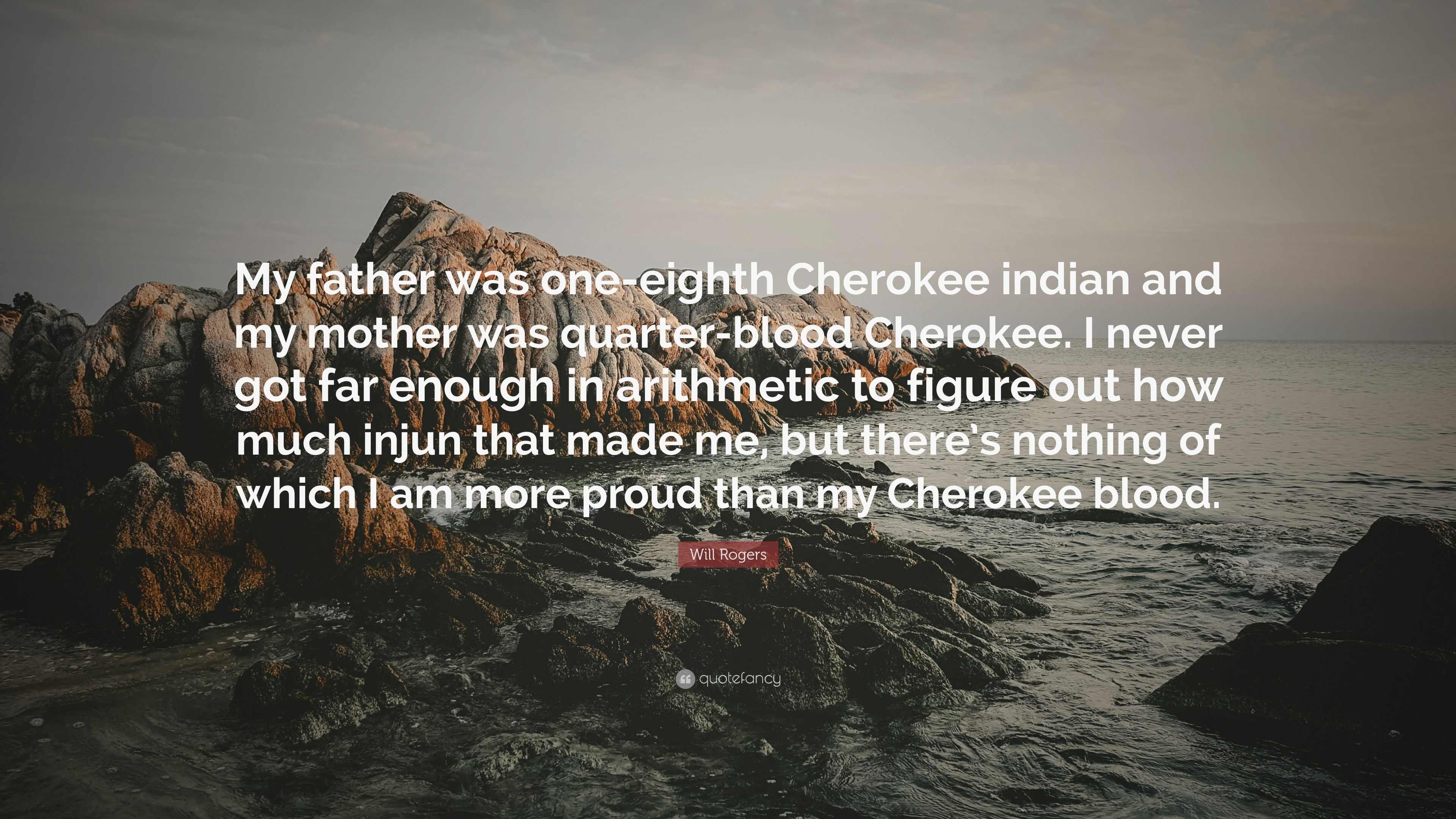 "Cherokee Indian Quotes Will Rogers Quote ""My Father Was Oneeighth Cherokee Indian And"