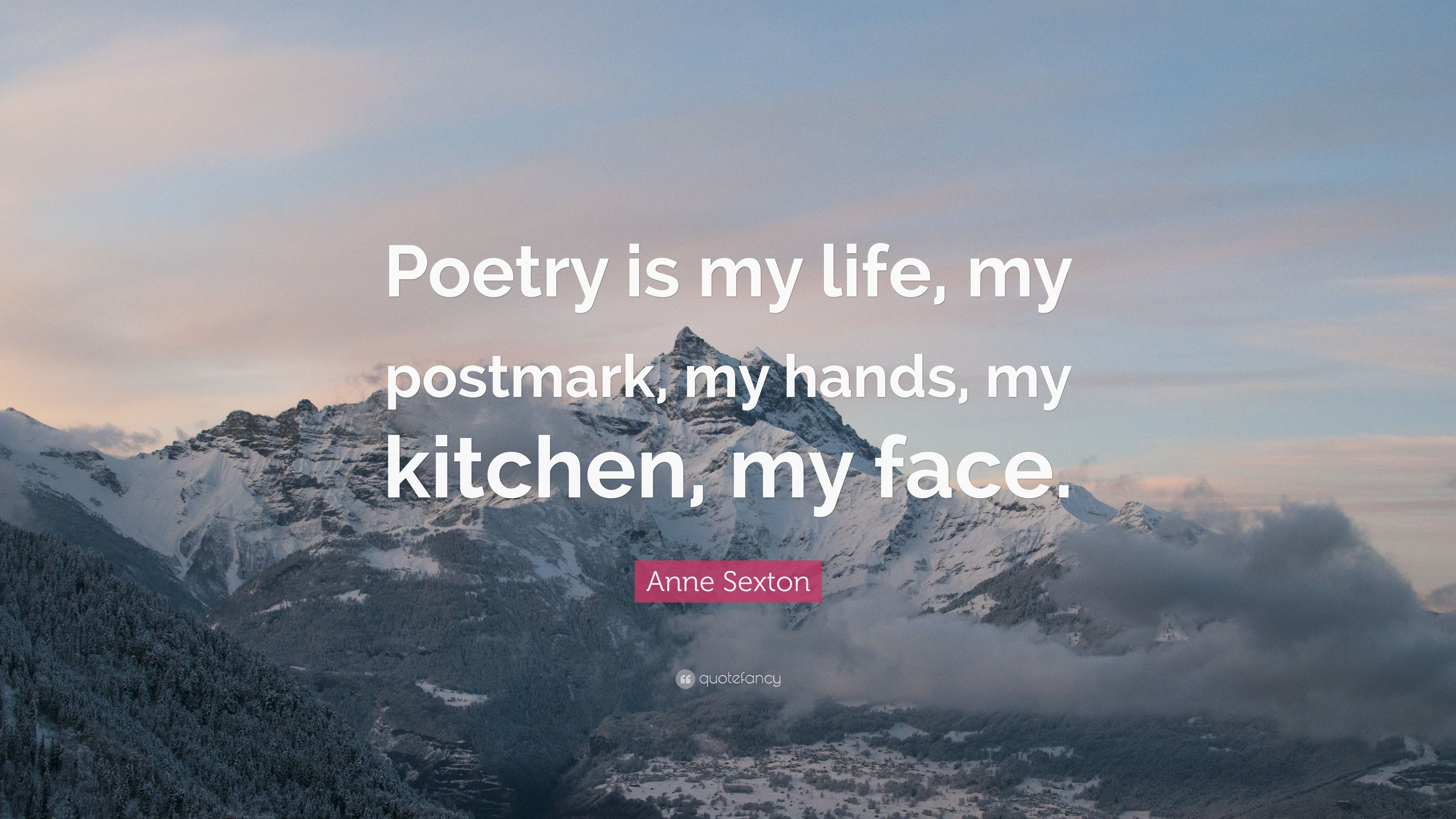 Anne Sexton Quote: U201cPoetry Is My Life, My Postmark, My Hands,