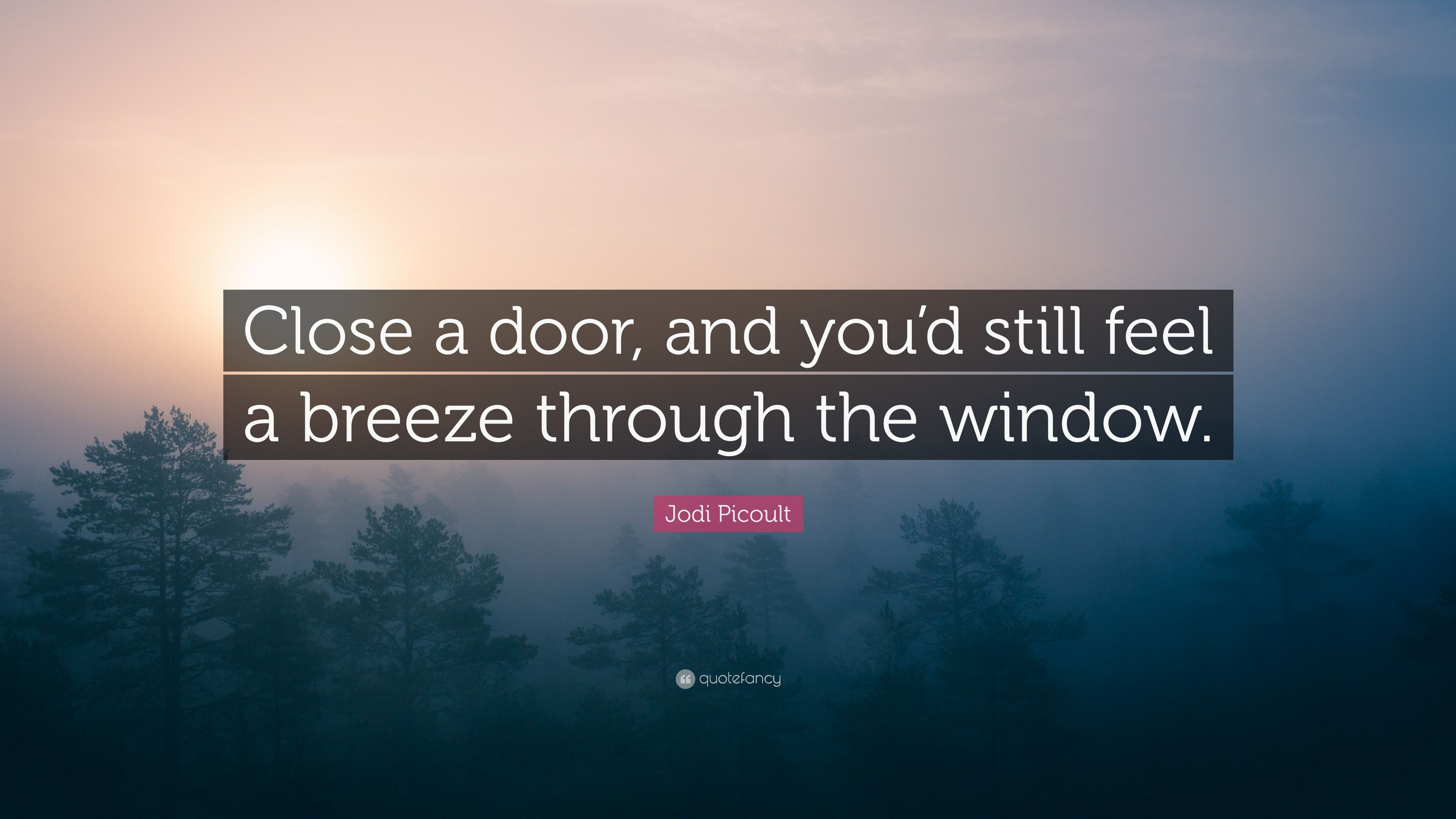 Jodi Picoult Quote: U201cClose A Door, And Youu0027d Still Feel A
