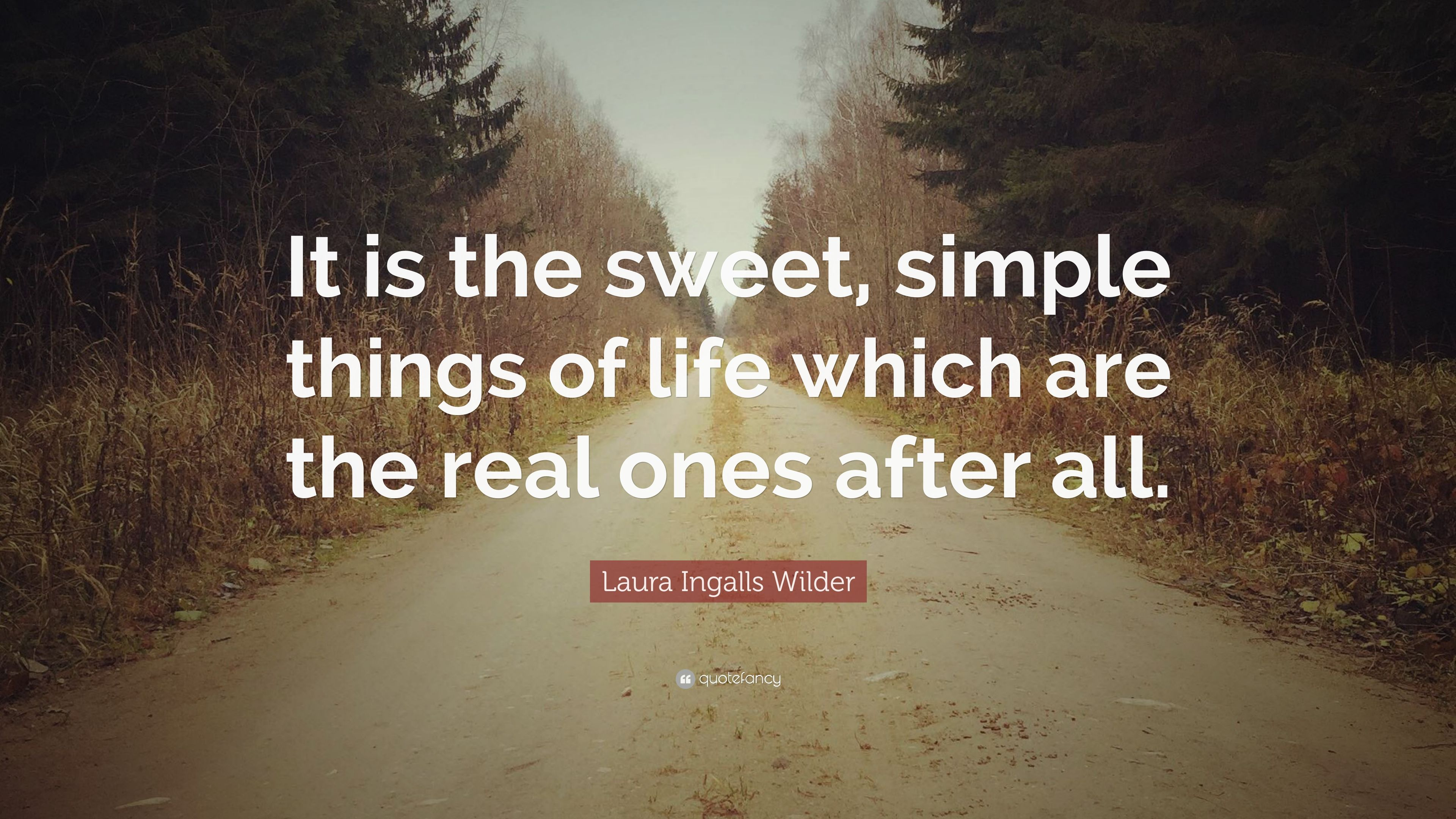 Laura Ingalls Wilder Quote It Is The Sweet Simple Things Of Life