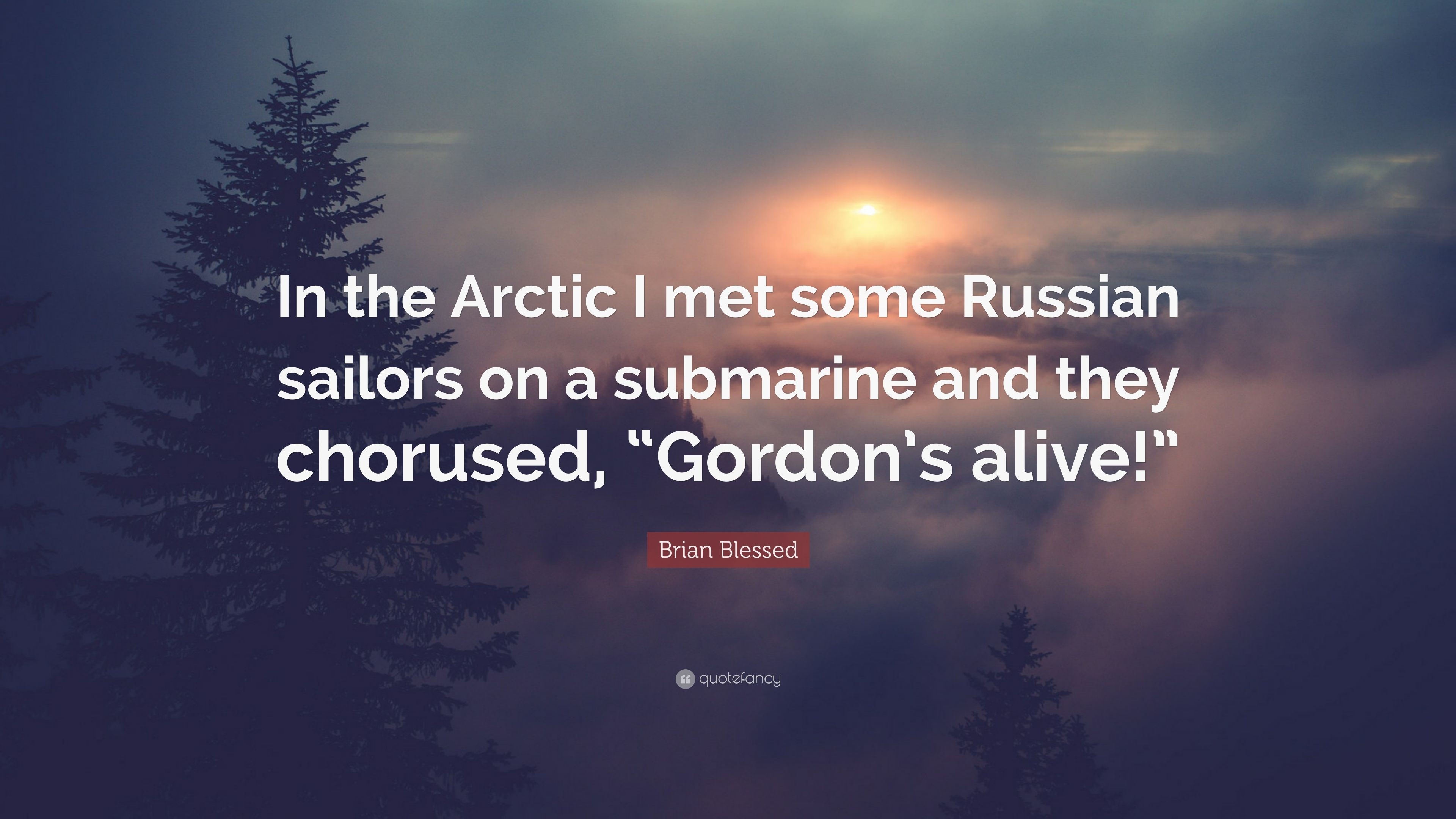 Brian Blessed Quote In The Arctic I Met Some Russian Sailors On A
