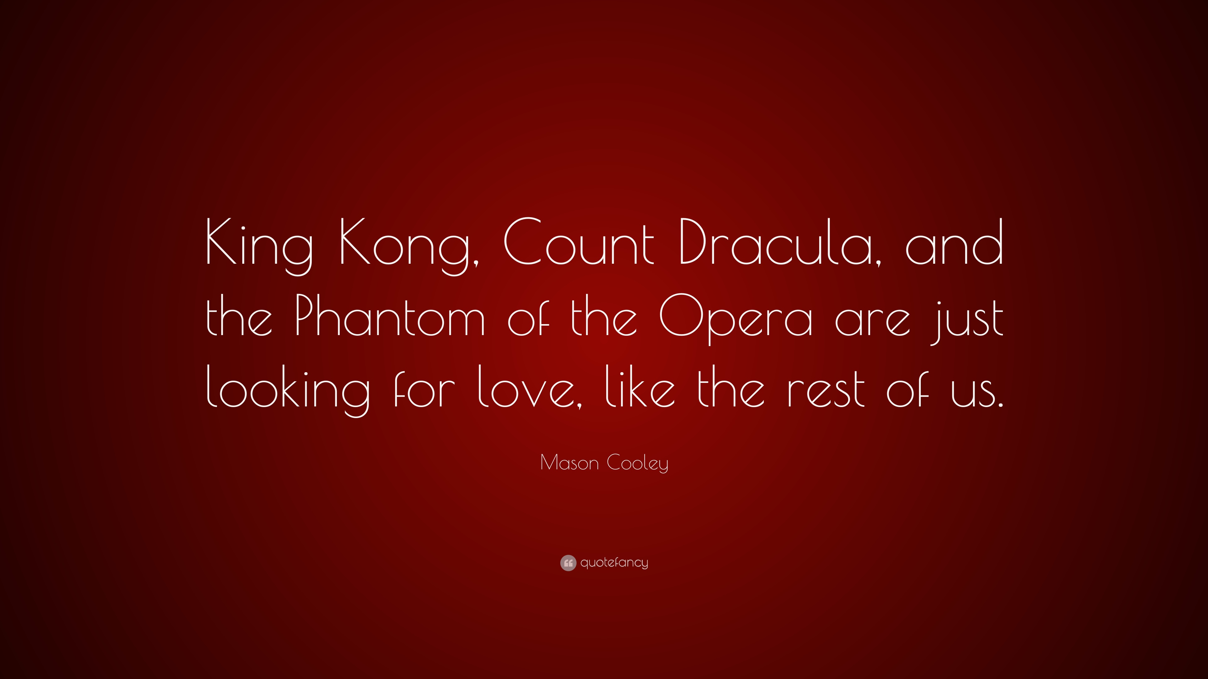 Mason Cooley Quote King Kong Count Dracula And The Phantom Of