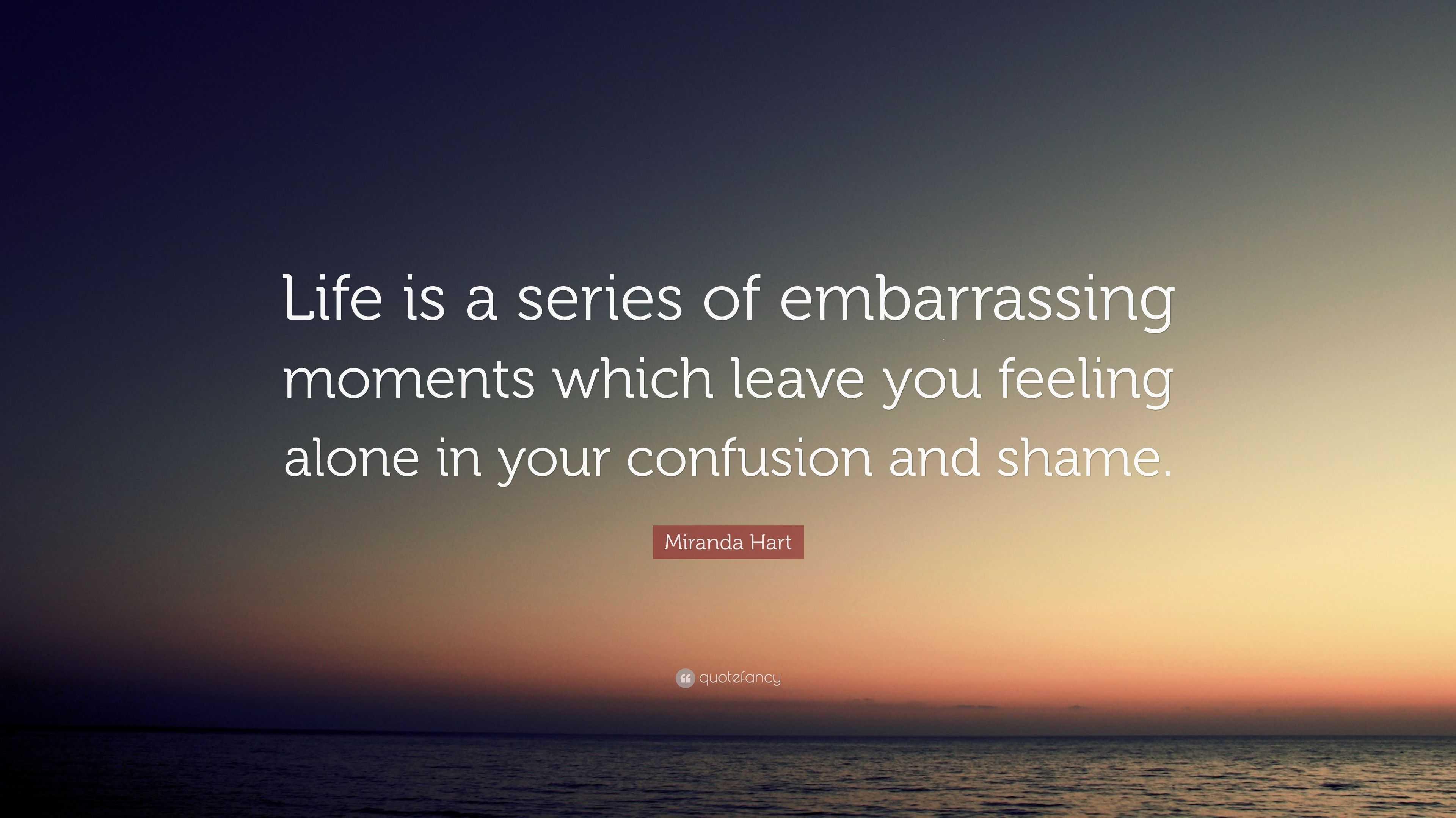 "Miranda Hart Quote: ""Life is a series of embarrassing ..."