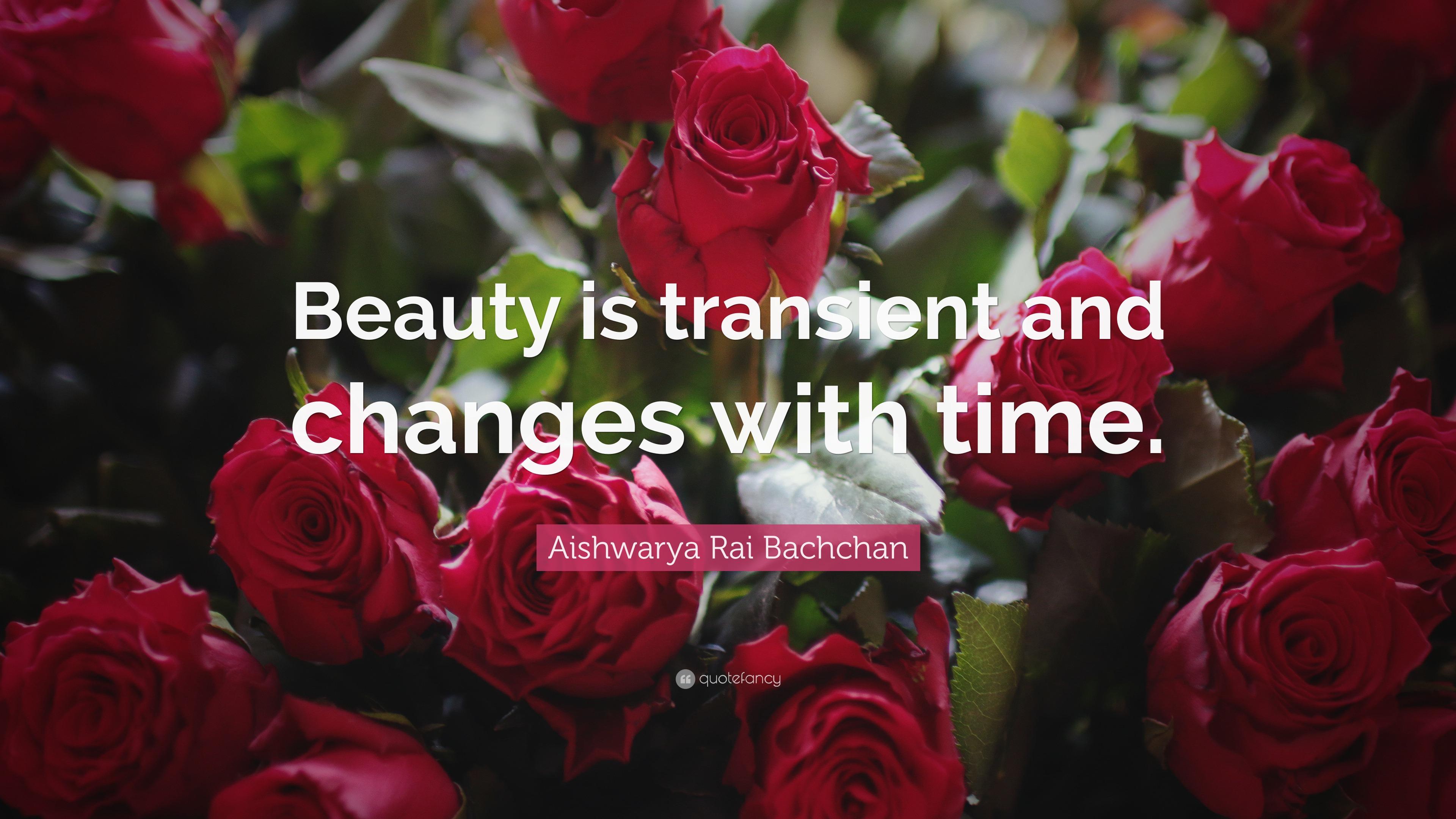 Aishwarya rai bachchan quote beauty is transient and changes with aishwarya rai bachchan quote beauty is transient and changes with time izmirmasajfo