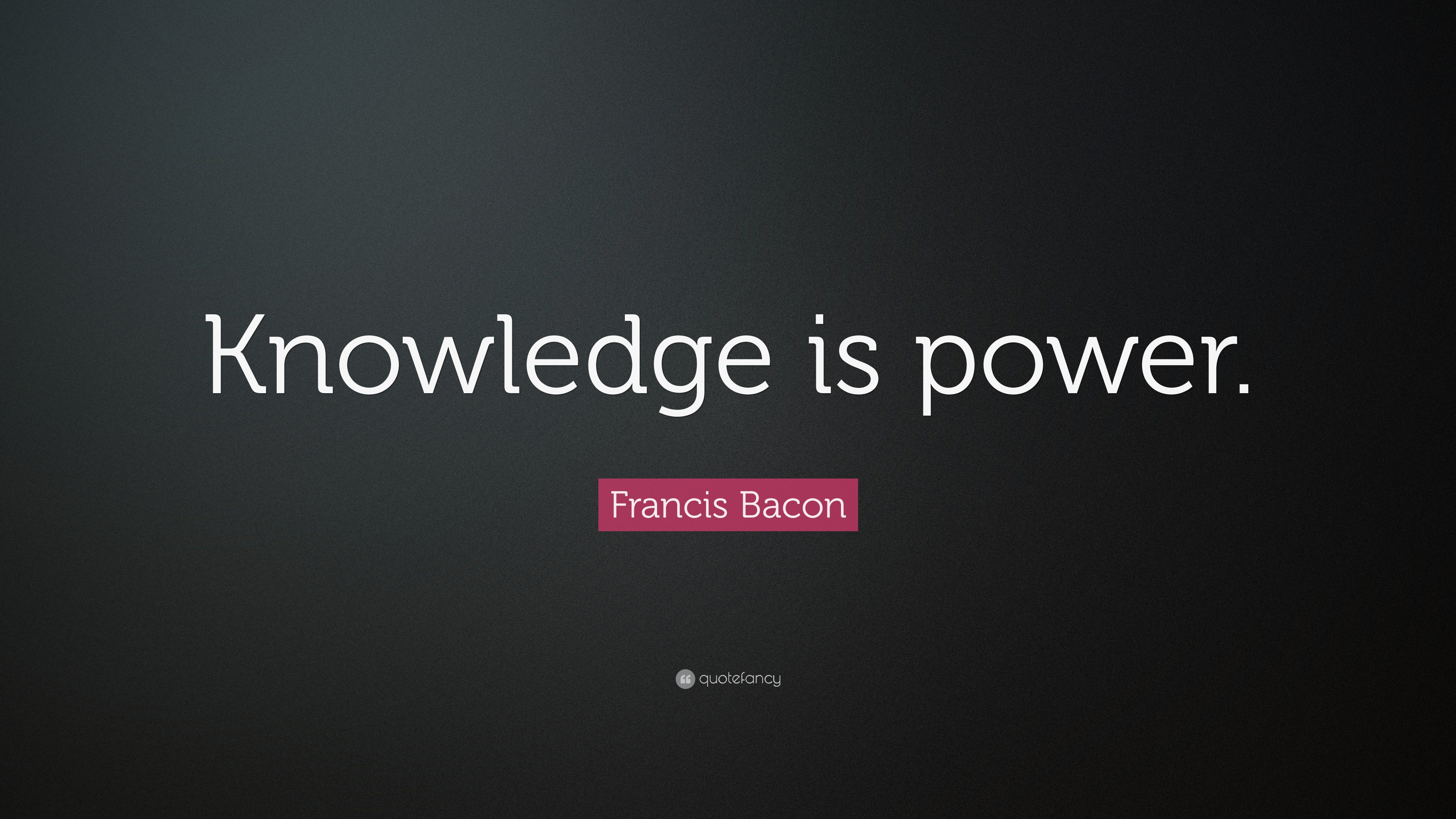 """francis bacon knowledge is power essay Name professor subject date sir francis bacon """"knowledge is power ' – sir francis bacon a man destined to be famous was born at january 22 , 1561 at york house."""
