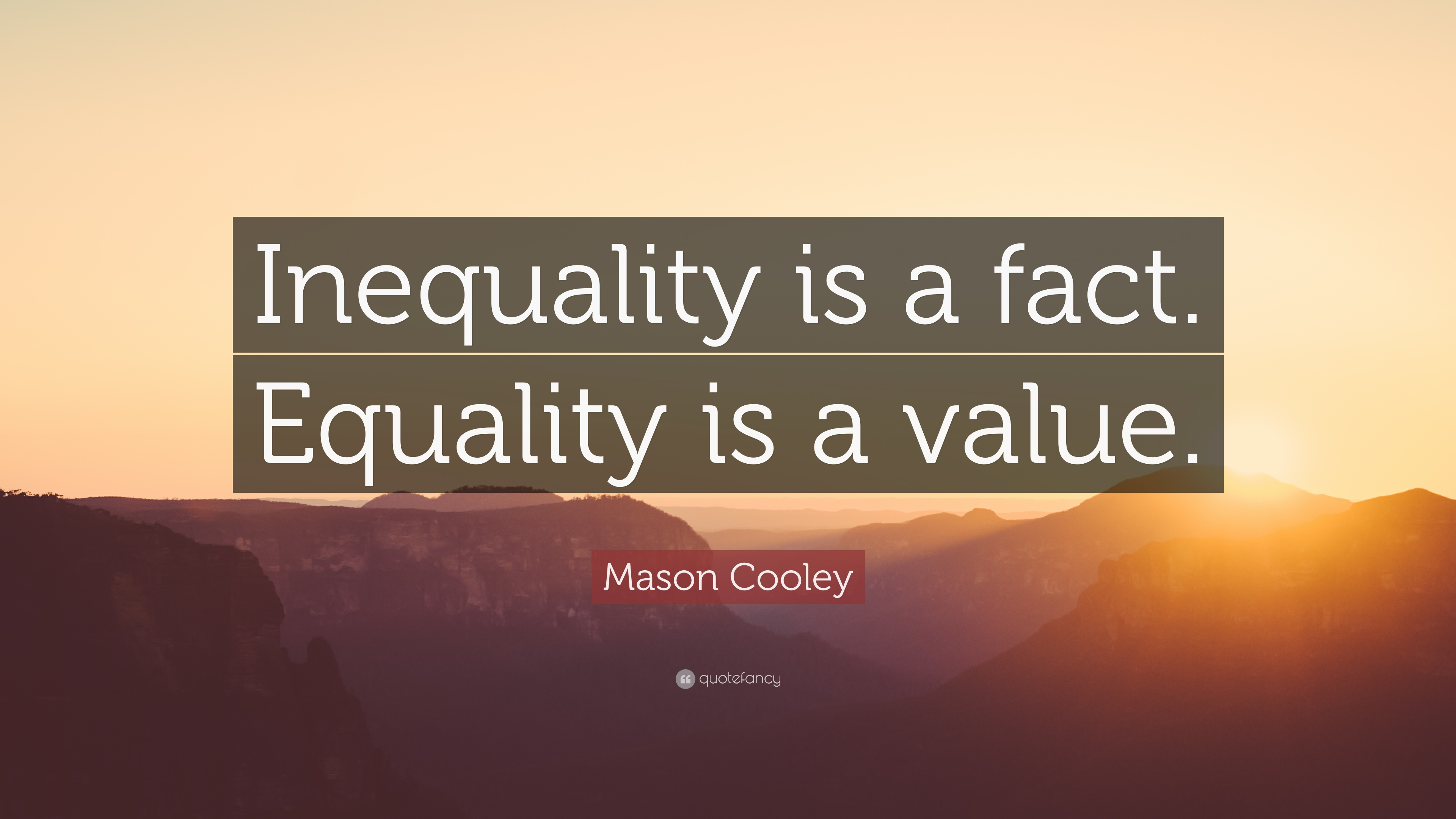 """Mason Cooley Quote: """"Inequality Is A Fact. Equality Is A"""