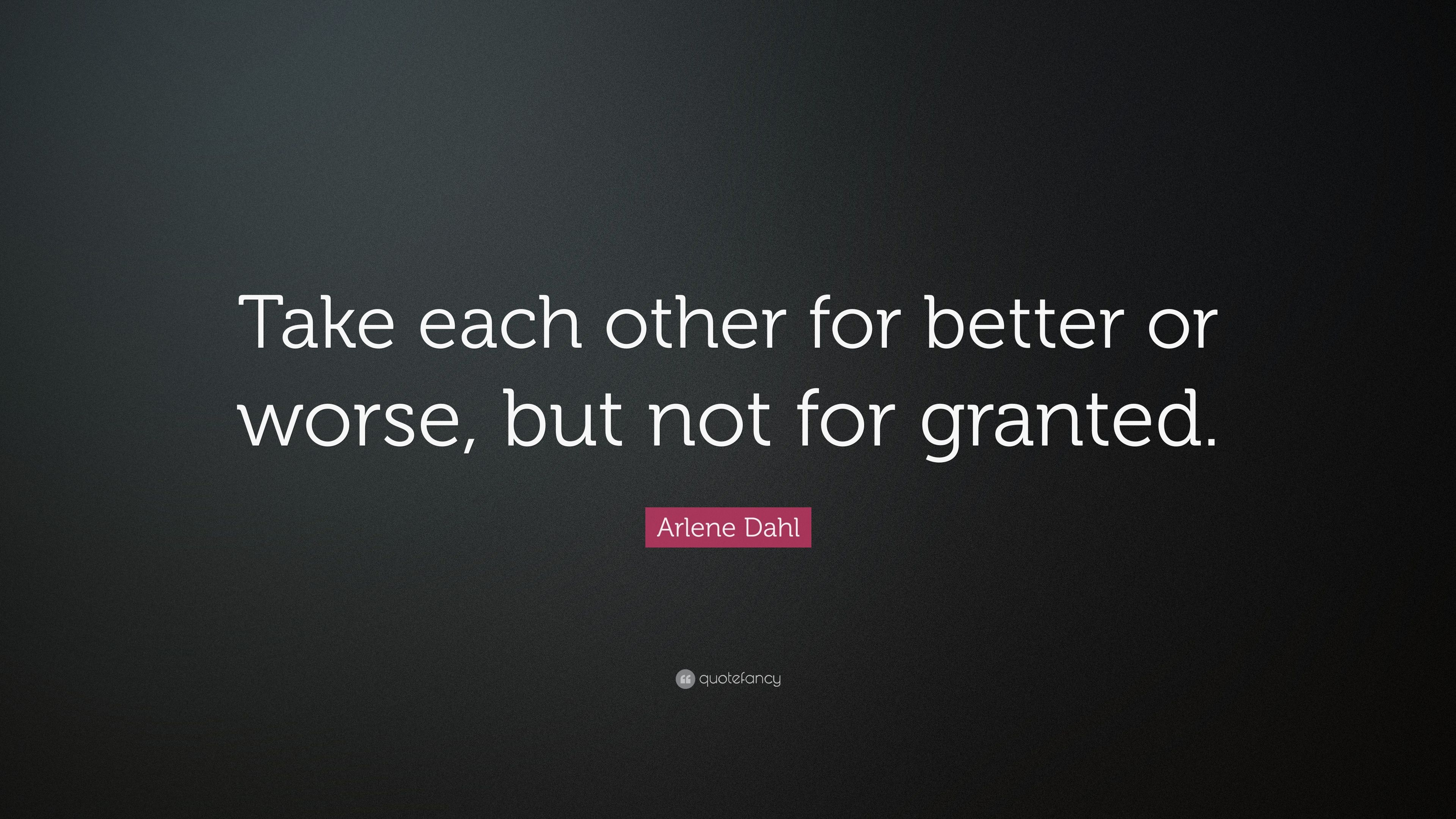 Arlene Dahl Quote Take Each Other For Better Or Worse But Not For
