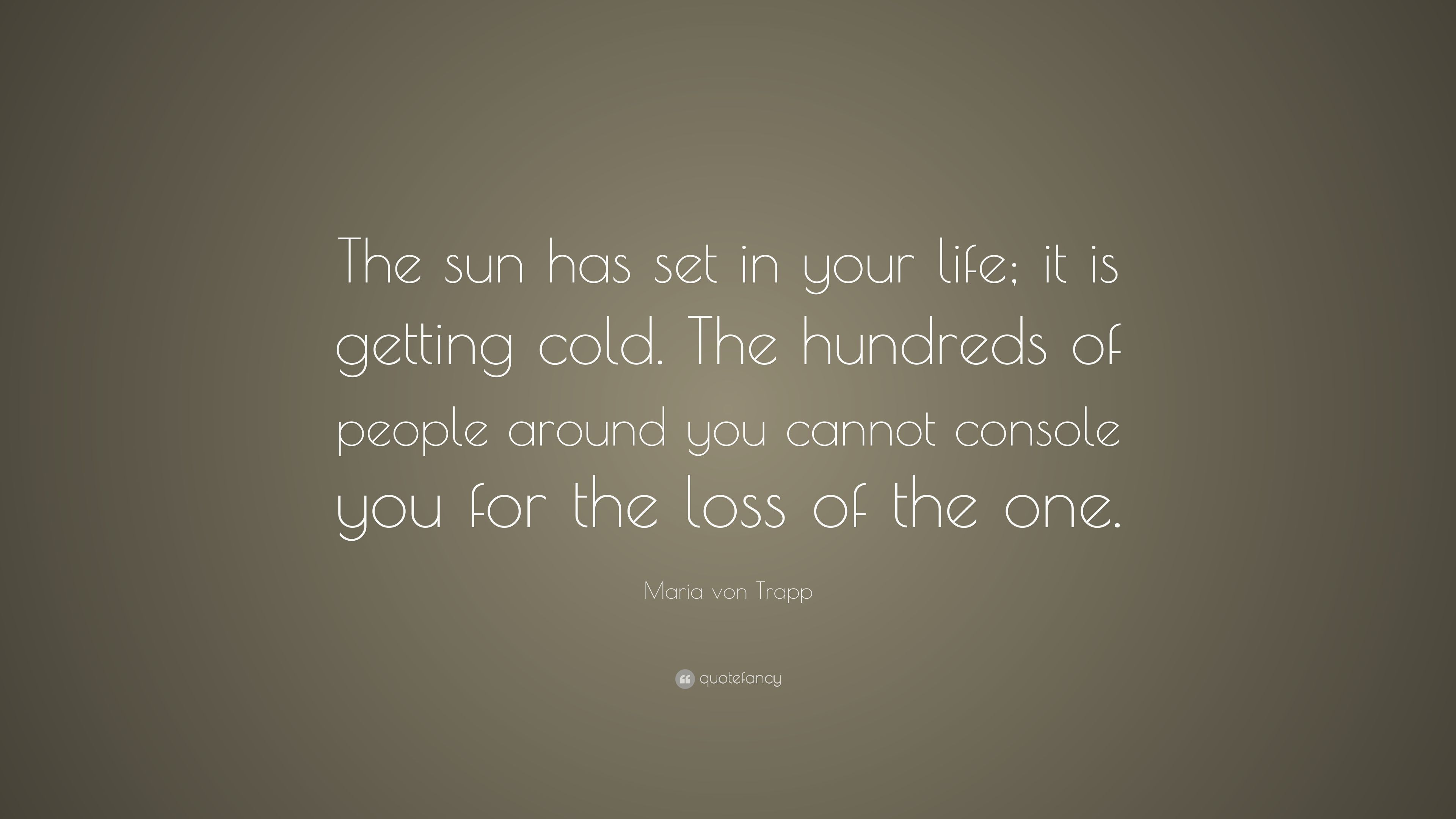 """Maria von Trapp Quote: """"The sun has set in your life"""