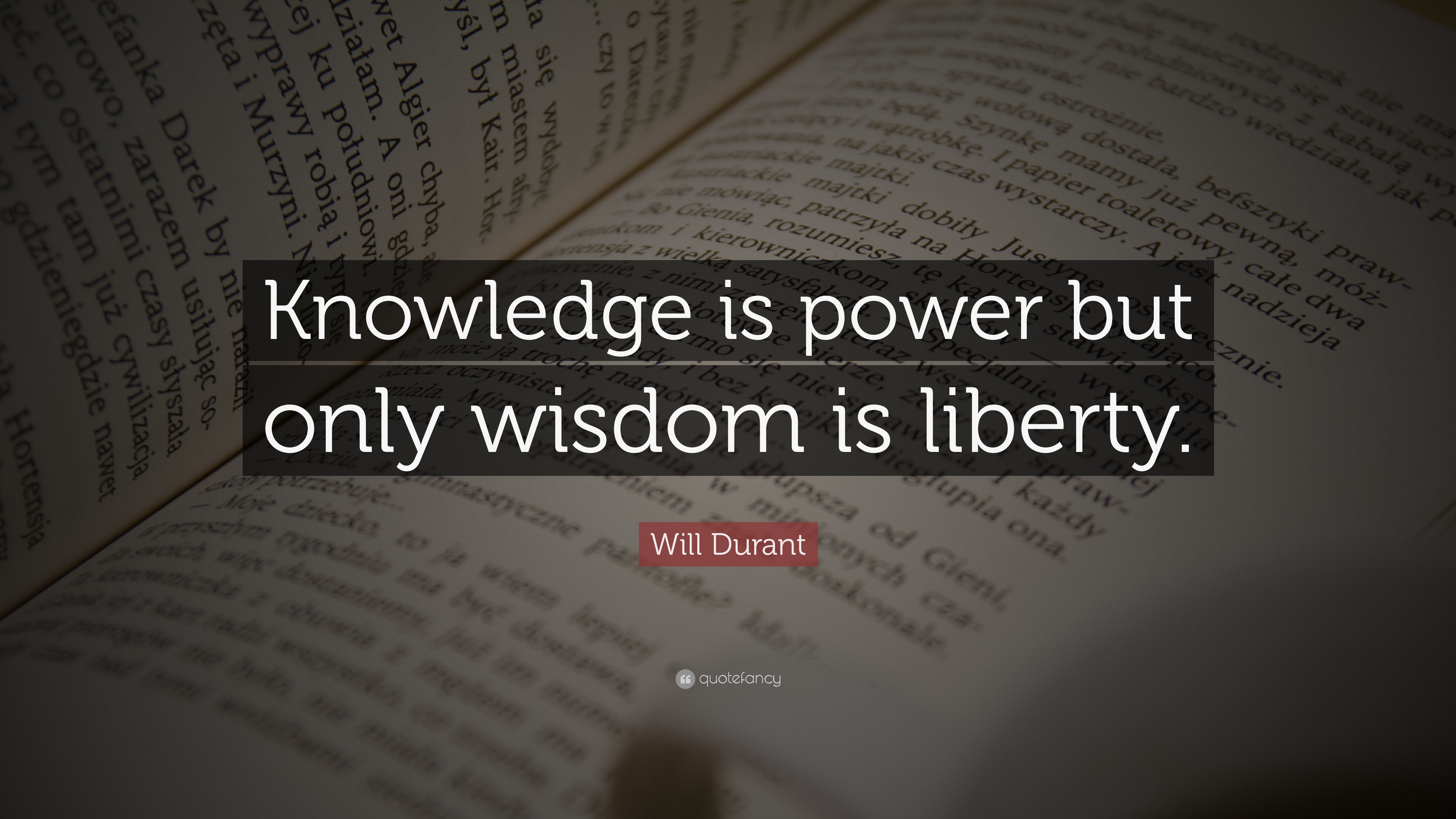 Beautiful Will Durant Quote: U201cKnowledge Is Power But Only Wisdom Is Liberty.u201d