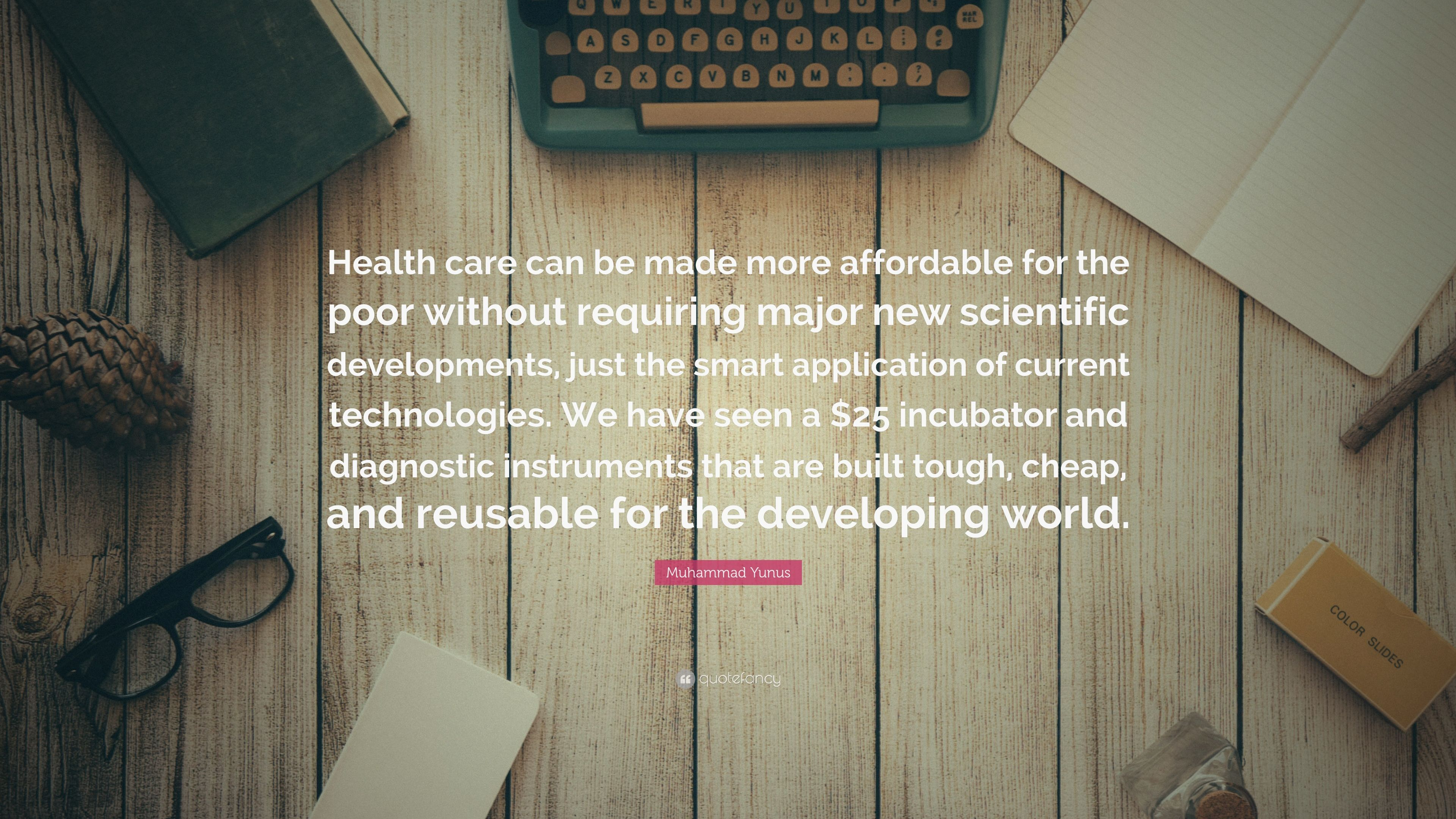 Muhammad Yunus Quote: U201cHealth Care Can Be Made More Affordable For The Poor  Without
