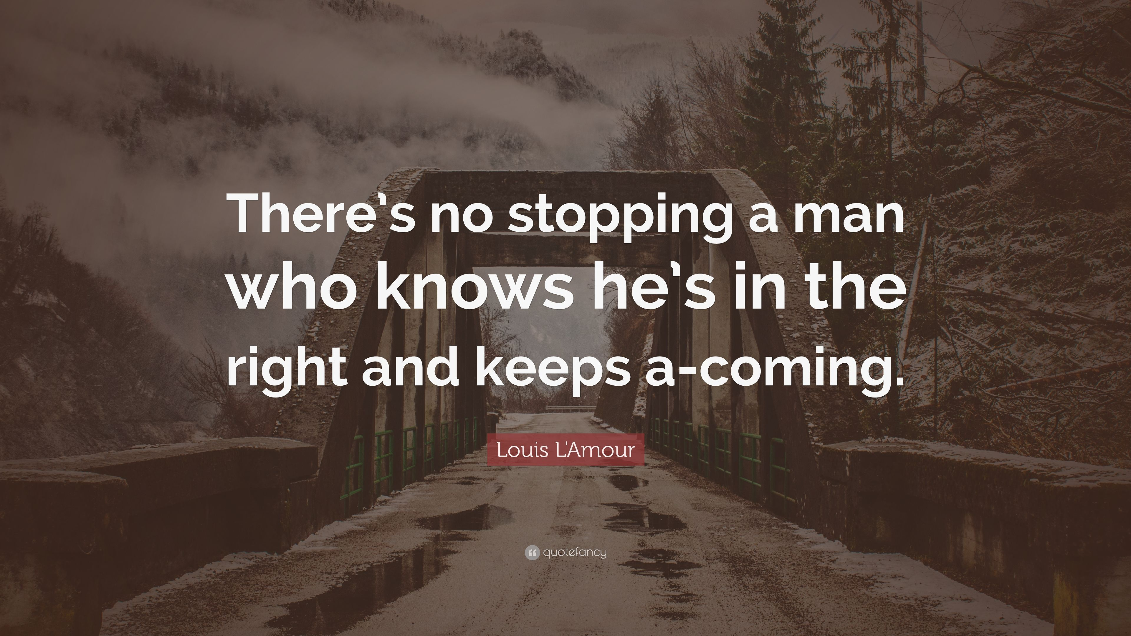 Louis L Amour Quote There S No Stopping A Man Who Knows