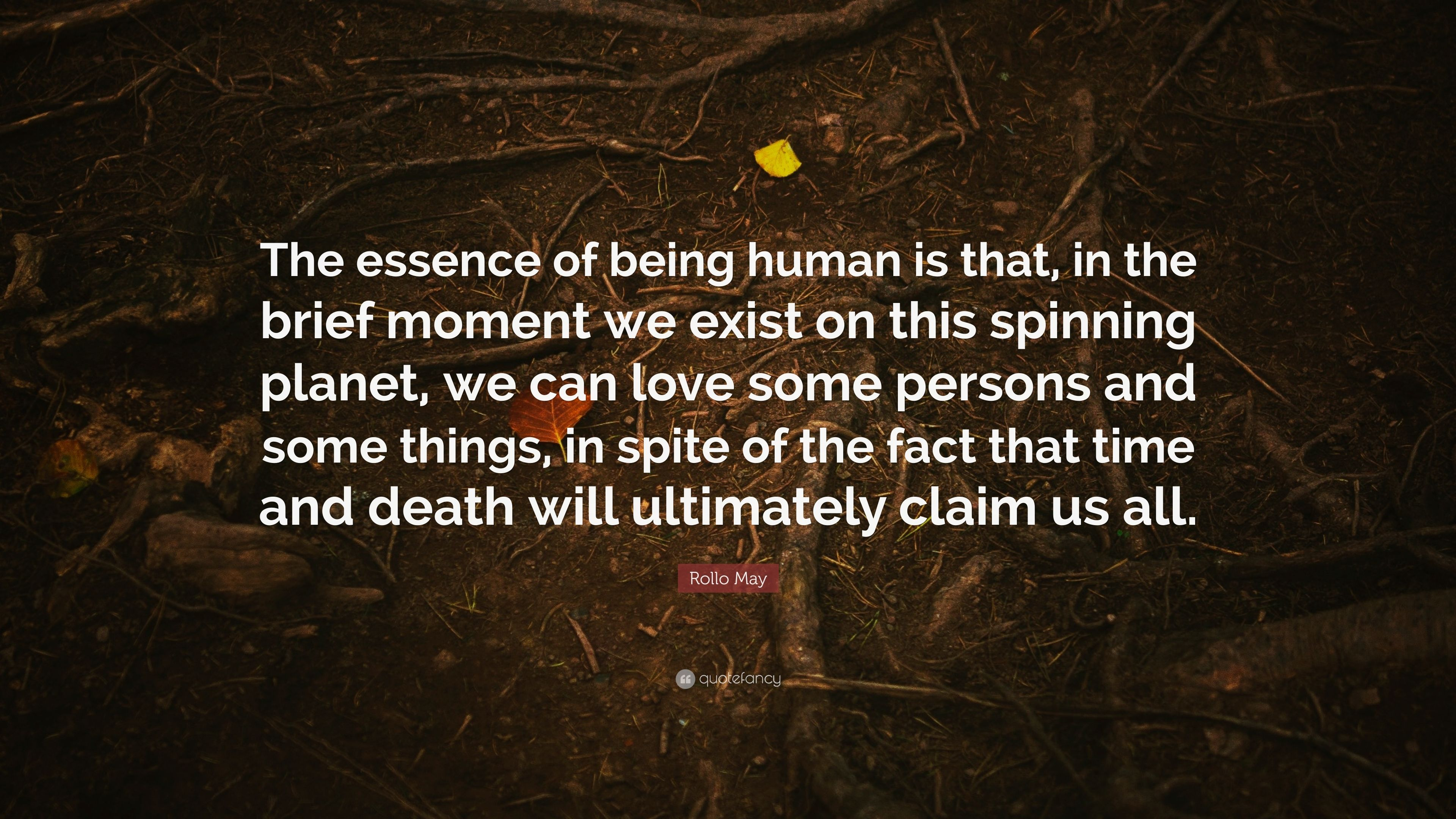 Rollo May Quote The Essence Of Being Human Is That In The Brief