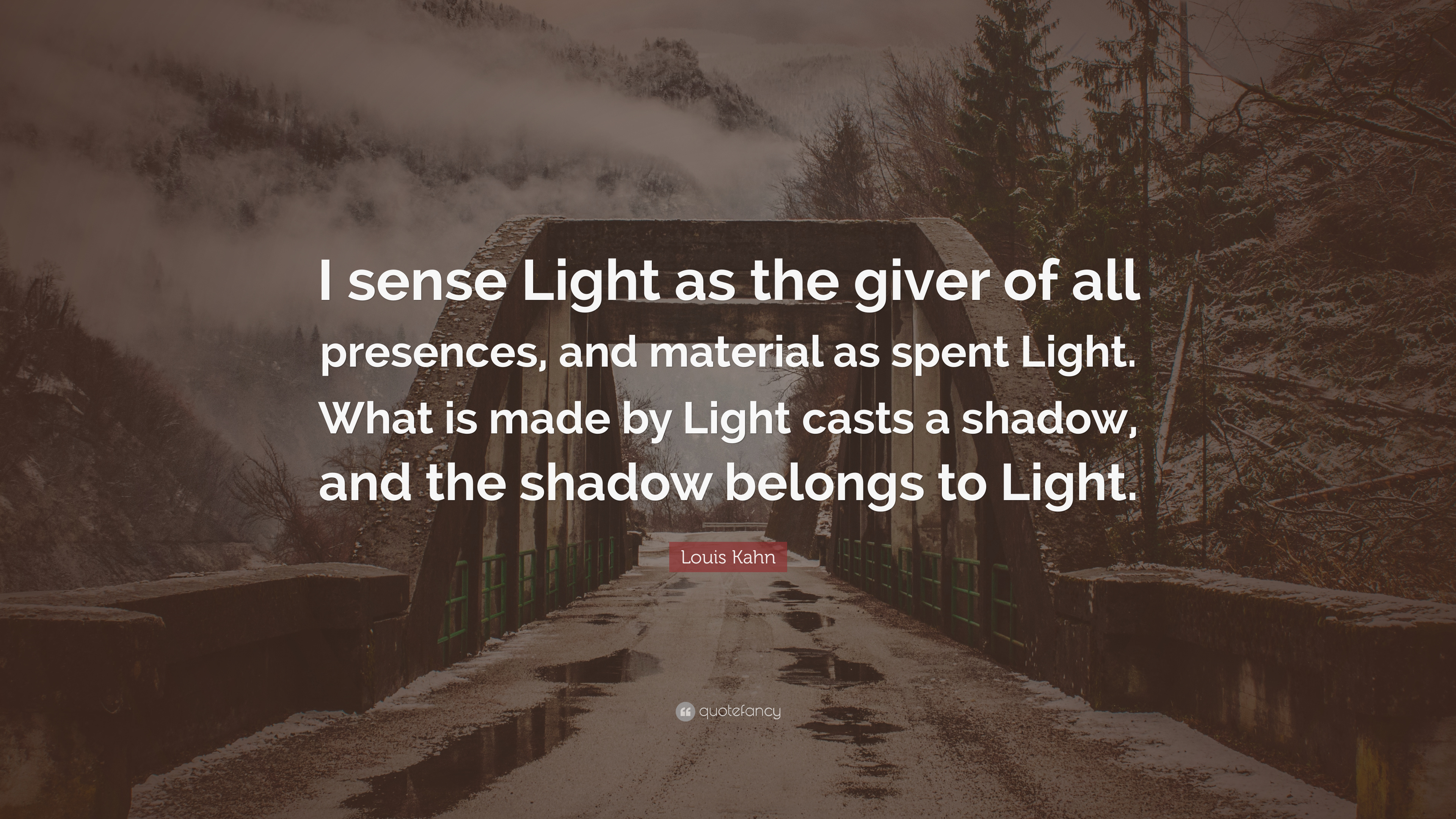 Louis Kahn Quote u201cI sense Light as the giver of all presences and material as spent Light ...