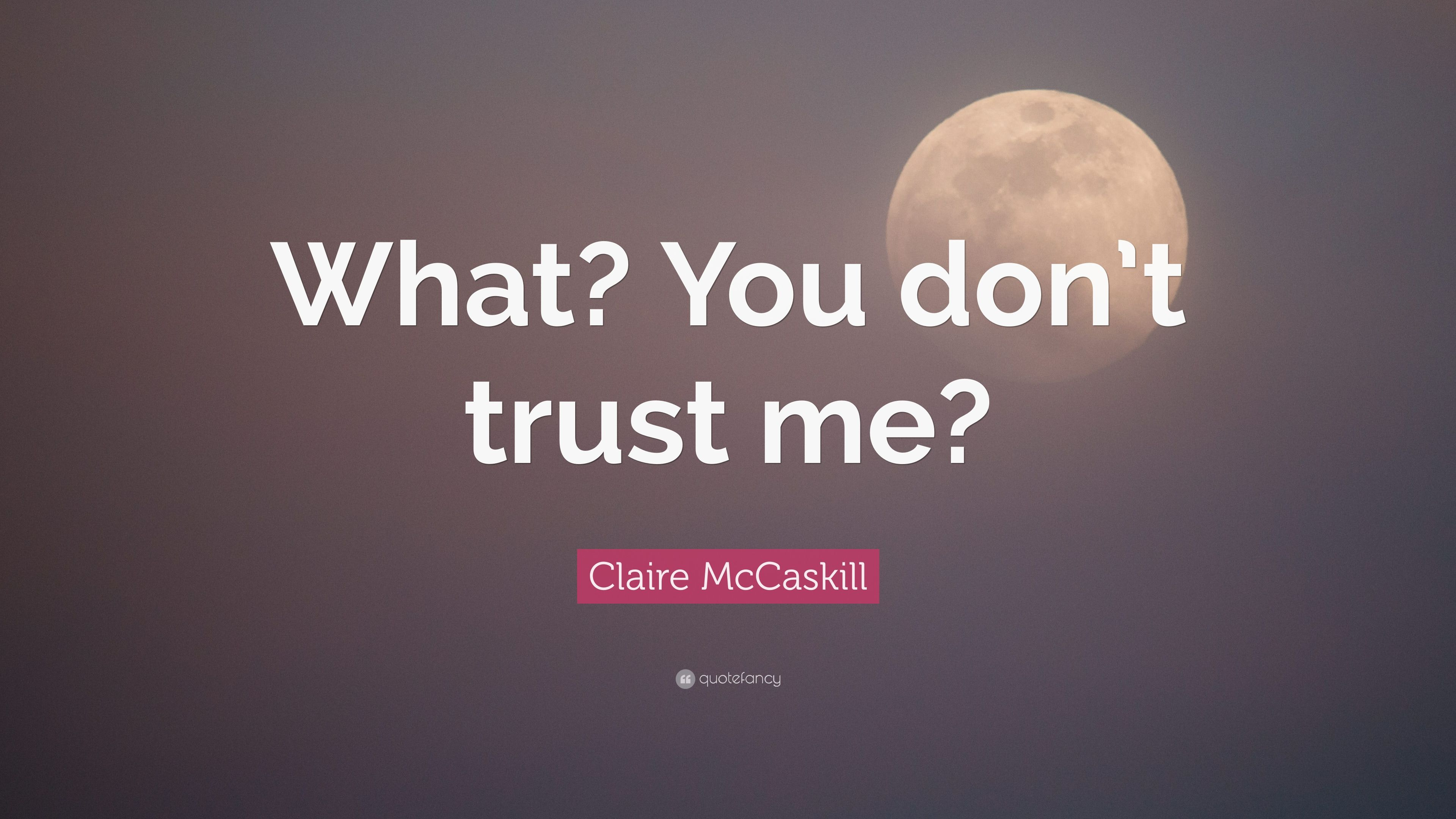 Claire Mccaskill Quote What You Dont Trust Me 7 Wallpapers