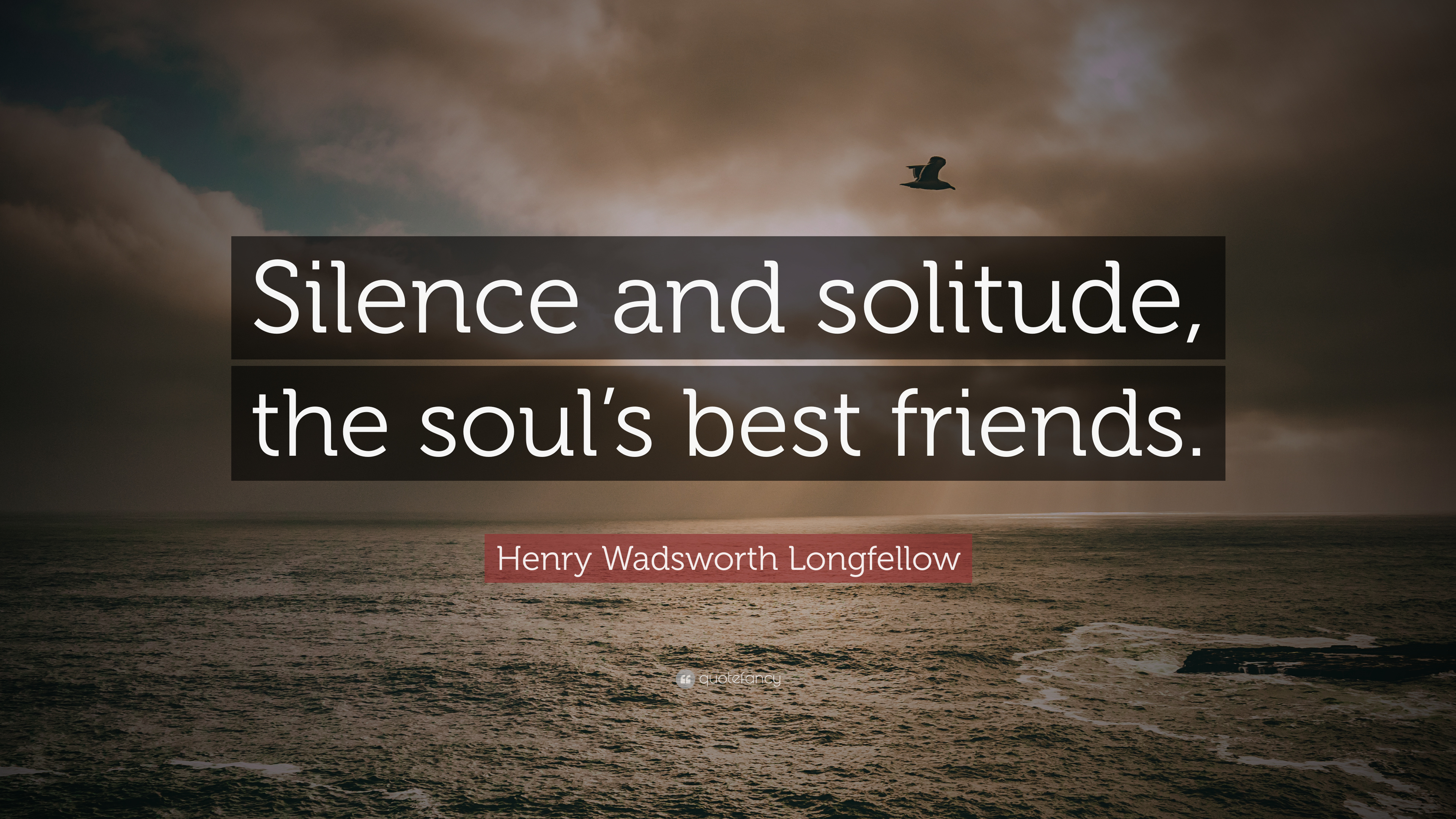 Henry Wadsworth Longfellow Quote Silence And Solitude The Soul S Best Friends 7 Wallpapers Quotefancy