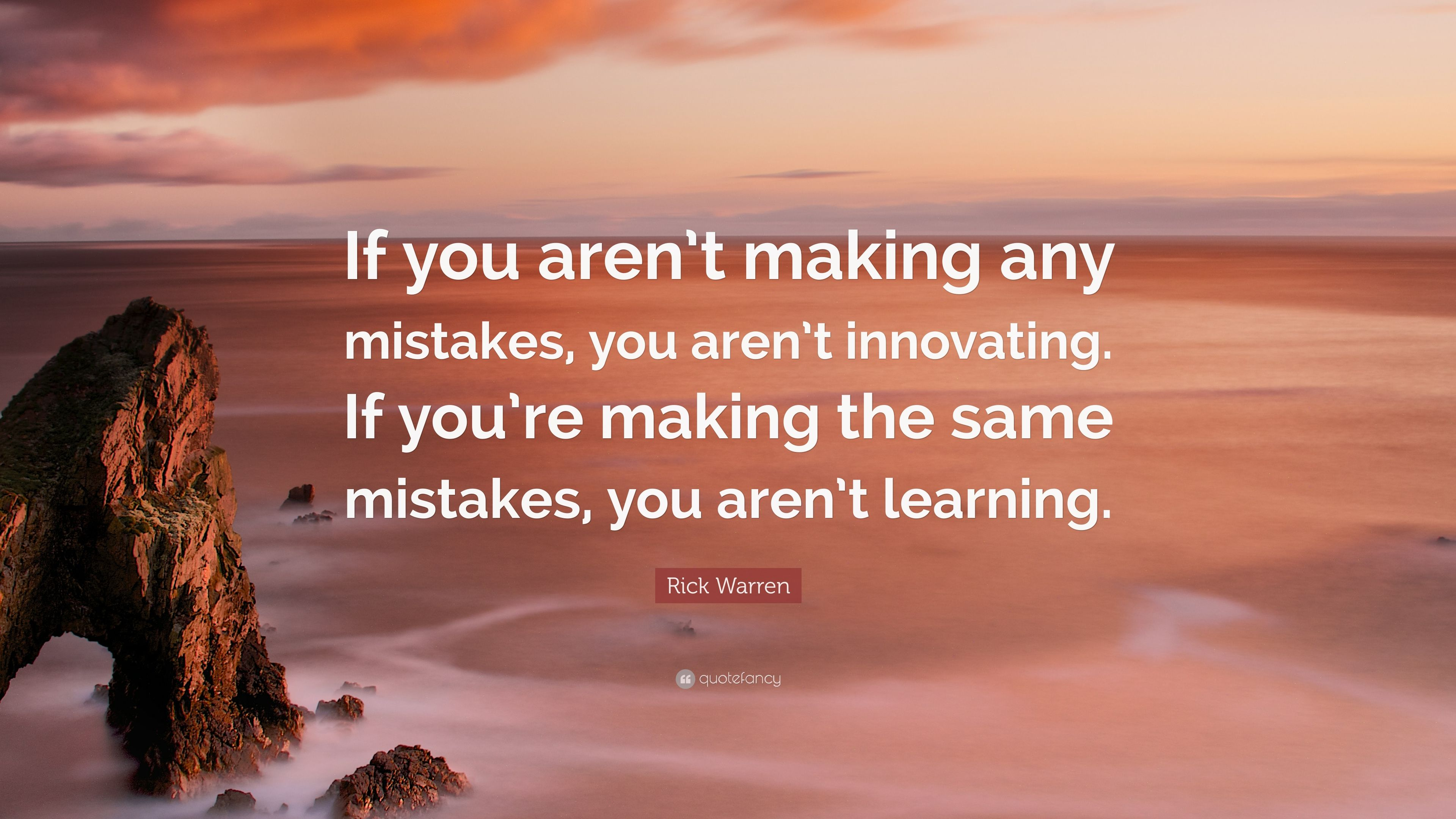 """Rick Warren Quote: """"If you aren't making any mistakes, you aren't innovating. If you're making ..."""