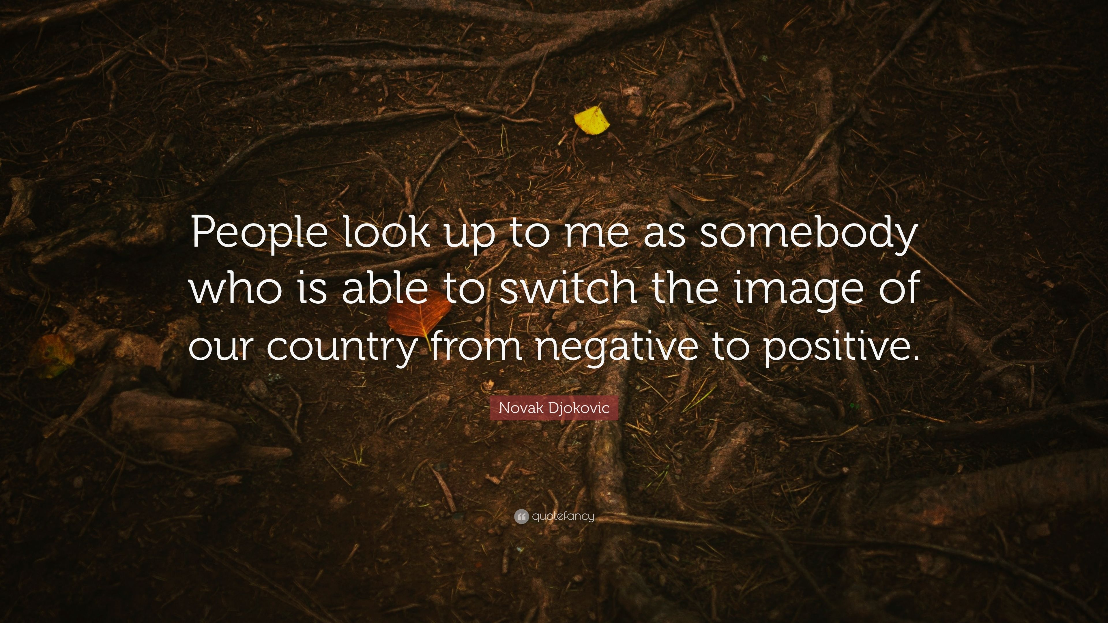 Novak Djokovic Quote People Look Up To Me As Somebody Who Is Able To Switch The Image Of Our Country From Negative To Positive 7 Wallpapers Quotefancy