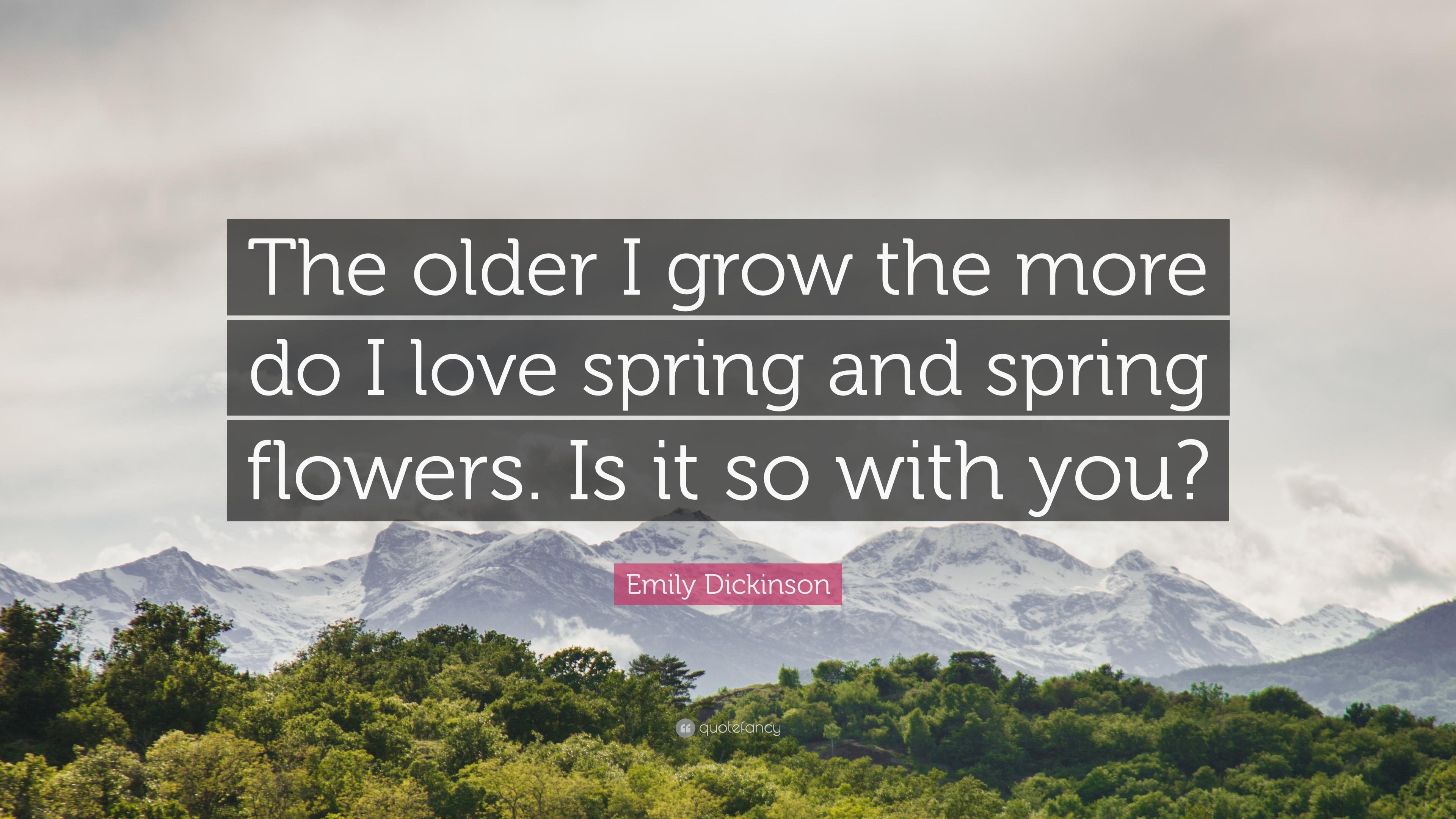 Emily Dickinson Quote: U201cThe Older I Grow The More Do I Love Spring And