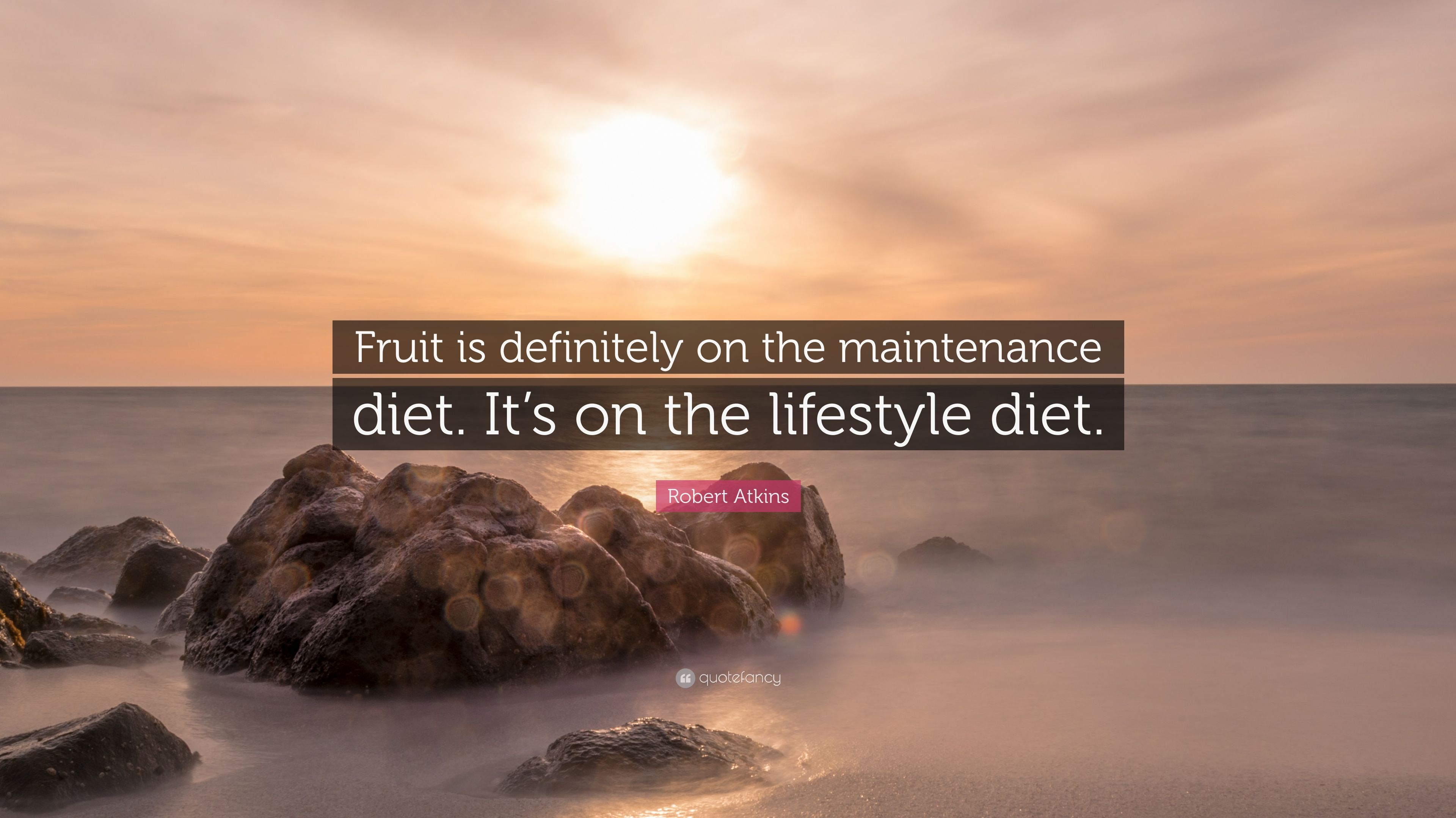 Robert Atkins Quote Fruit Is Definitely On The Maintenance Diet It S On The Lifestyle Diet 7 Wallpapers Quotefancy