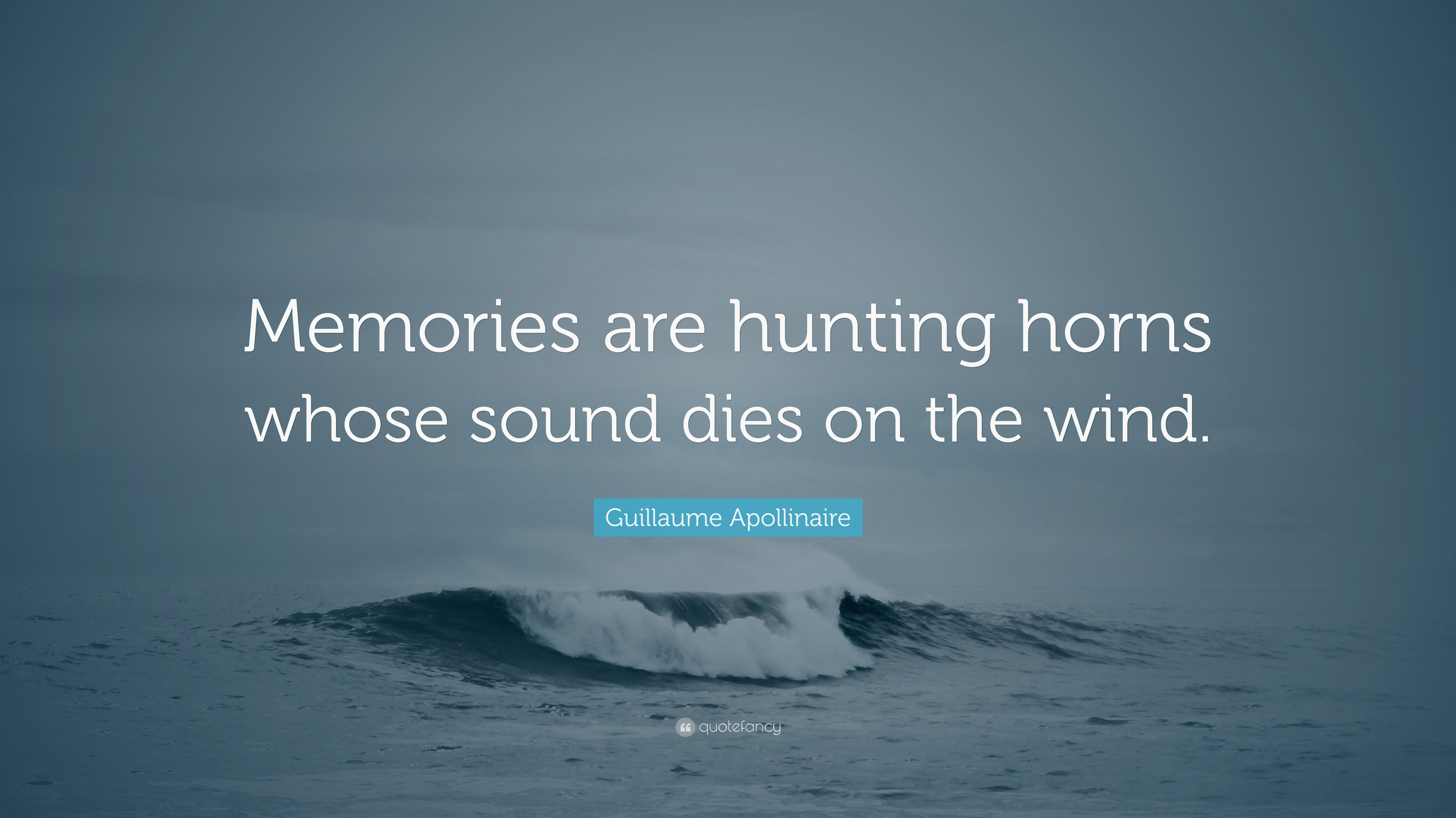 Guillaume Apollinaire Quote: U201cMemories Are Hunting Horns Whose Sound Dies  On The Wind.