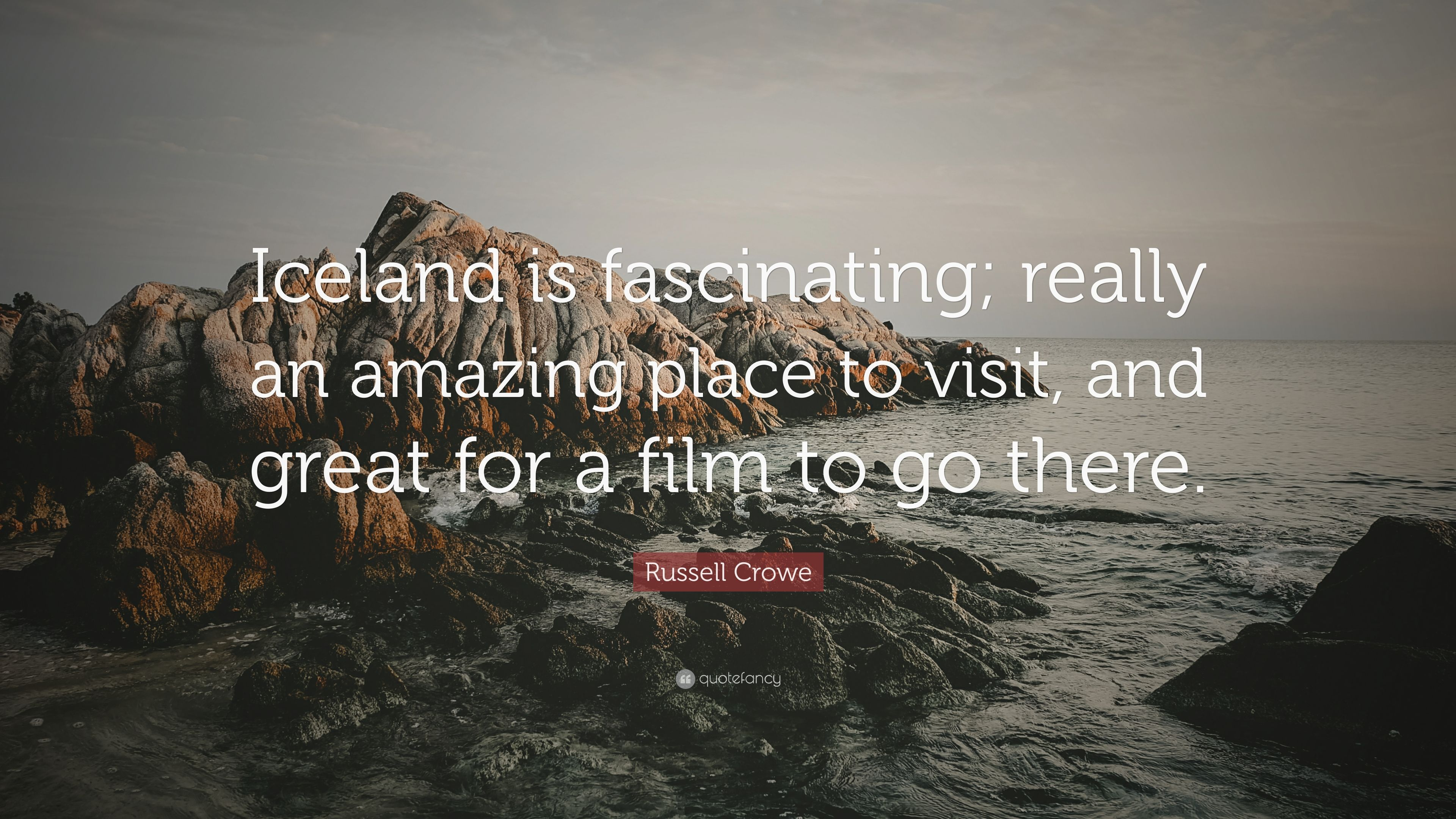 "Russell Crowe Quote: ""Iceland is fascinating; really an amazing"