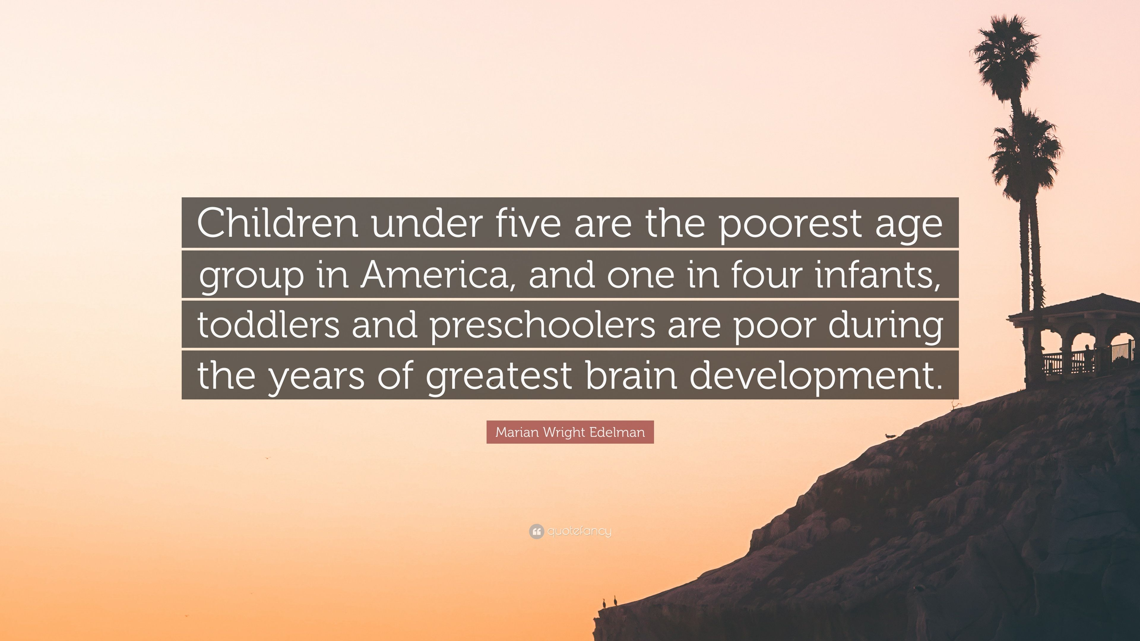 Americas Poorest Toddlers Are Being >> Marian Wright Edelman Quote Children Under Five Are The