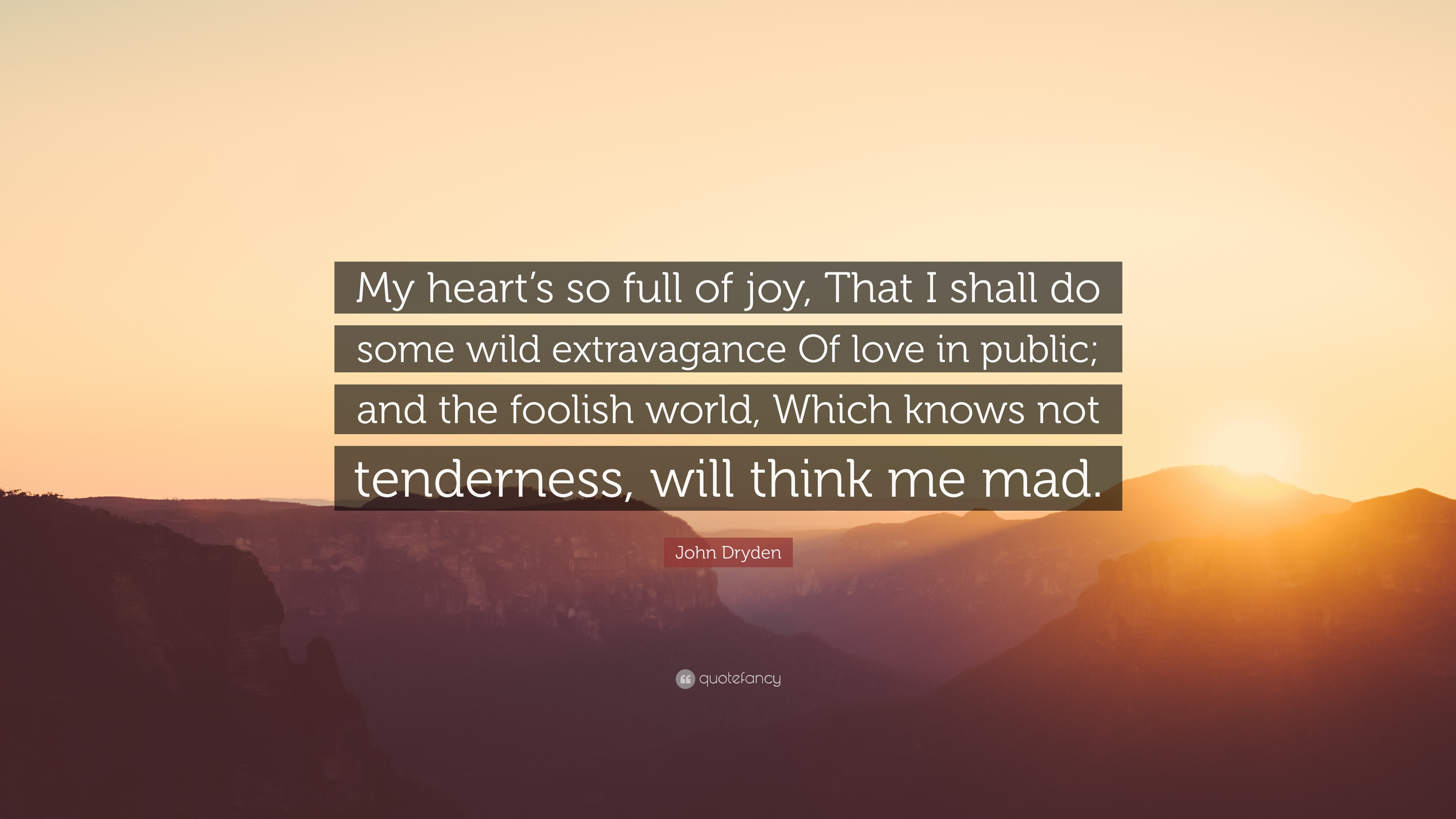 John Dryden Quote My Hearts So Full Of Joy That I Shall Do Some
