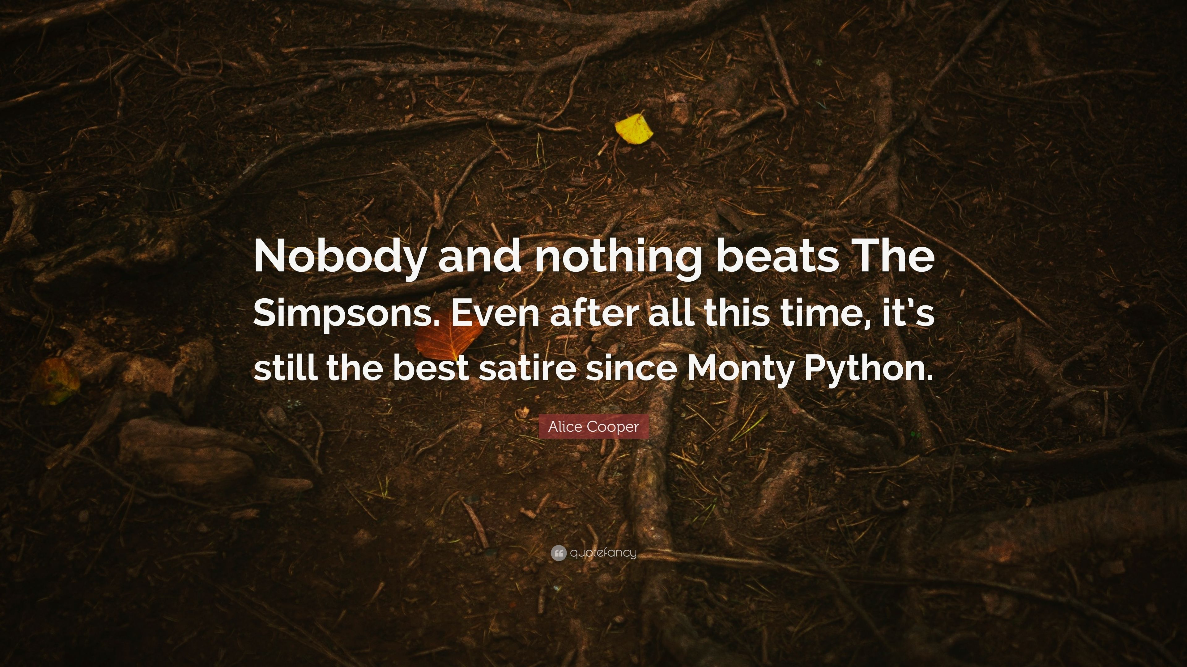 "Alice Cooper Quote: ""Nobody and nothing beats The Simpsons"