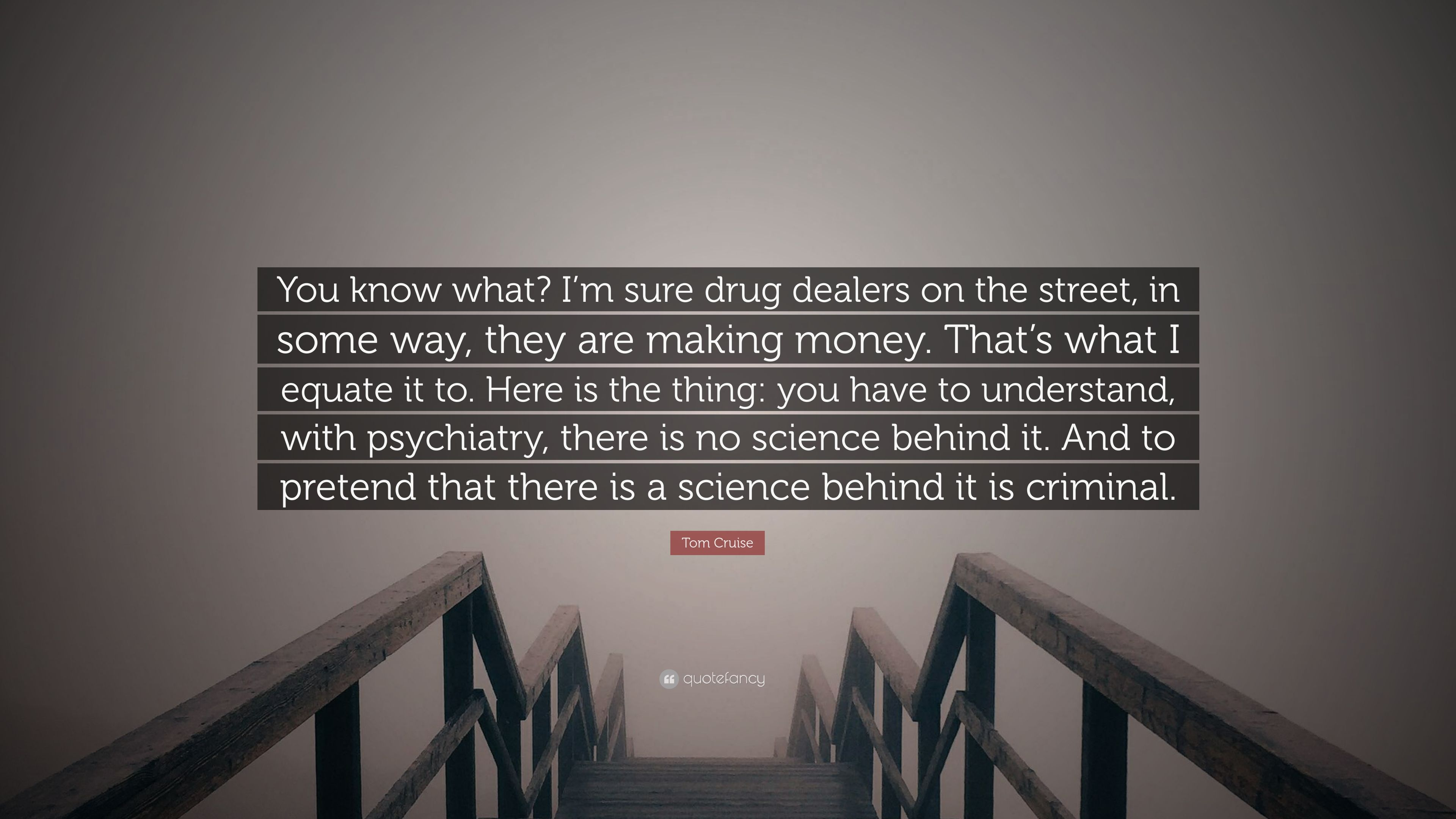 "Tom Cruise Quote: ""You know what? I'm sure drug dealers on"