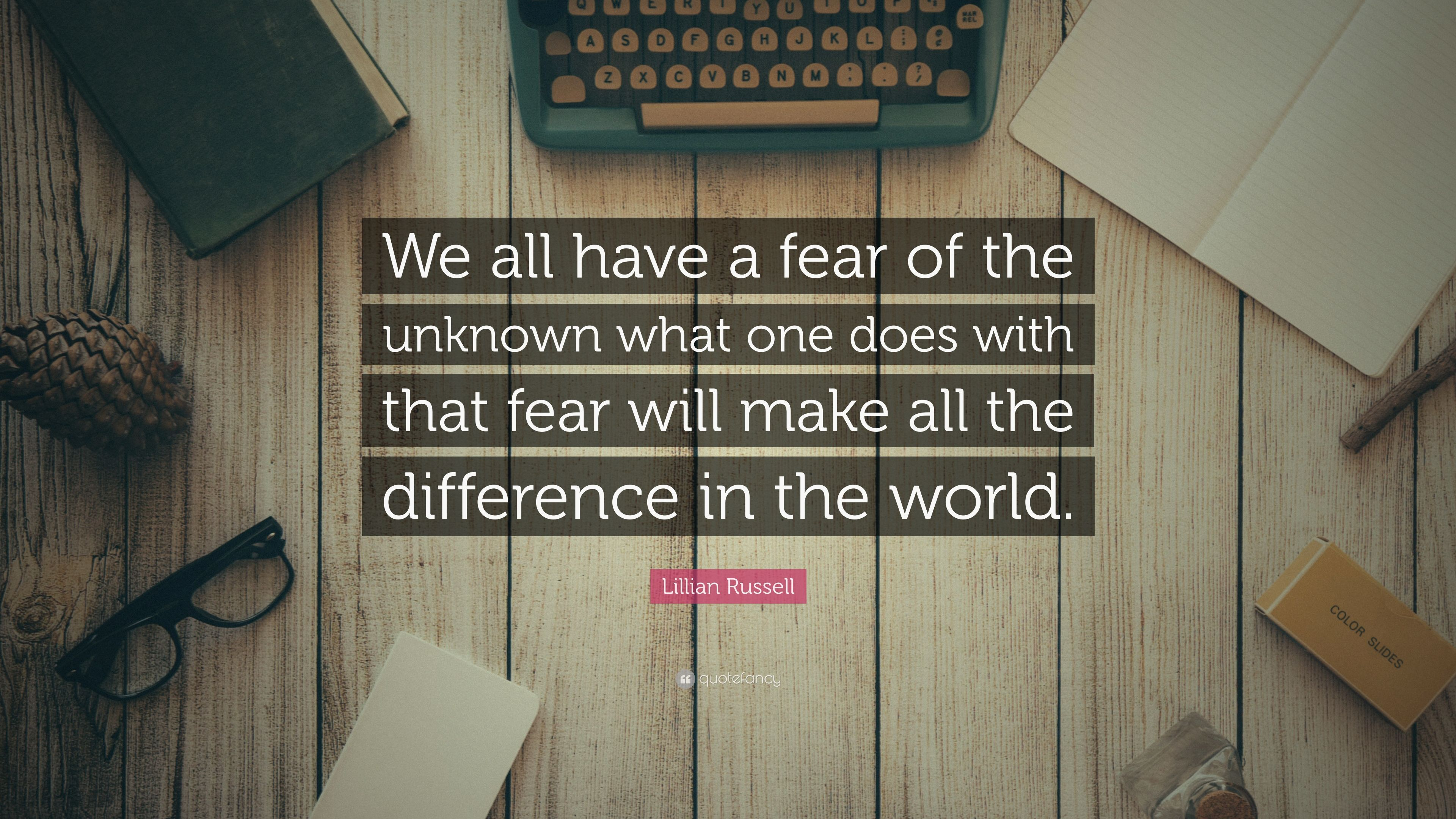 Lillian Russell Quote We all have a fear of the unknown what one