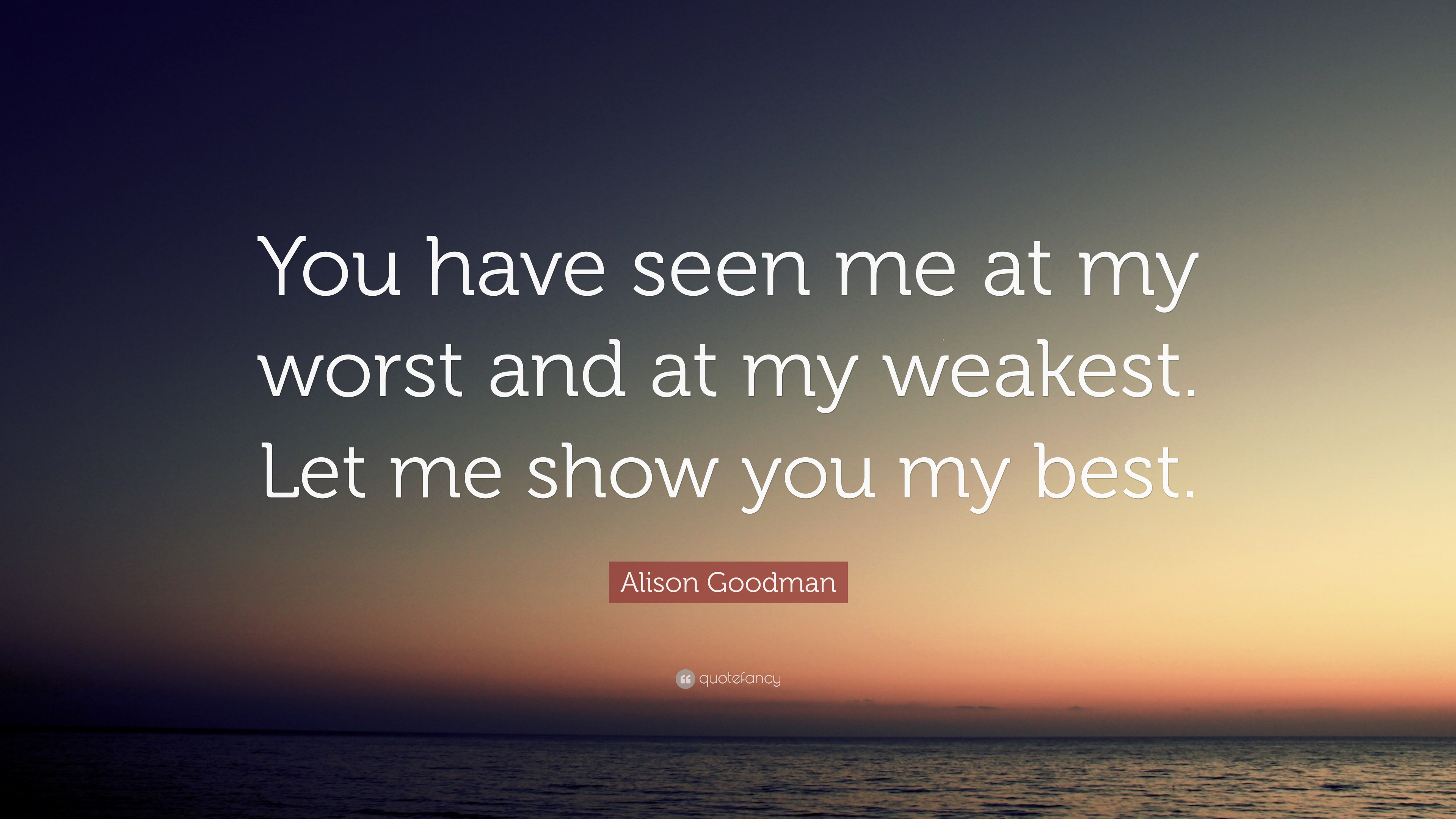Alison Goodman Quote You Have Seen Me At My Worst And At My