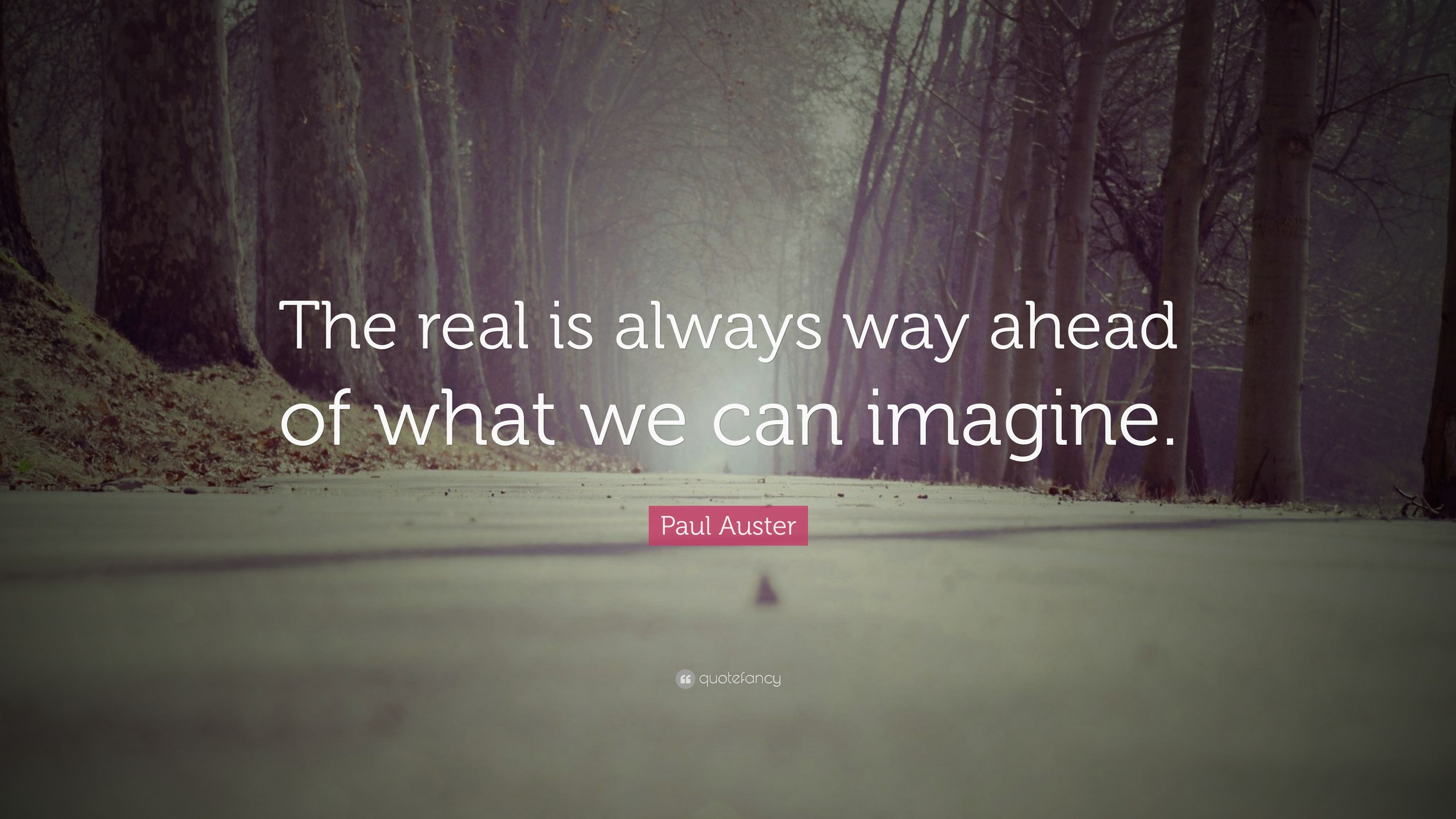 """8191764fbb Paul Auster Quote  """"The real is always way ahead of what we can imagine"""