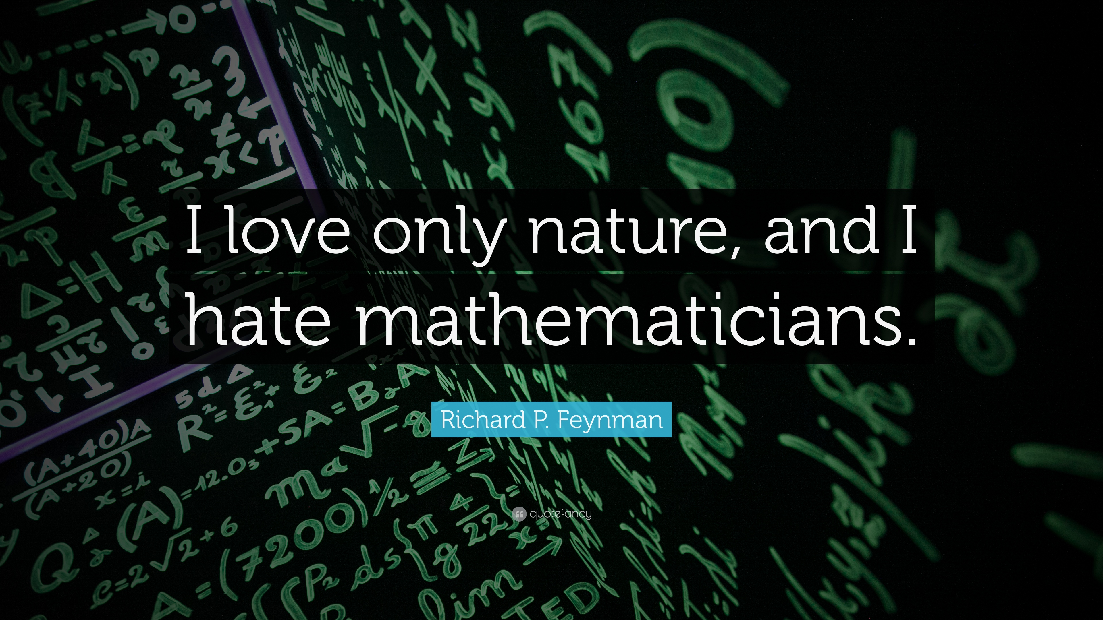 Richard P Feynman Quote I Love Only Nature And I Hate