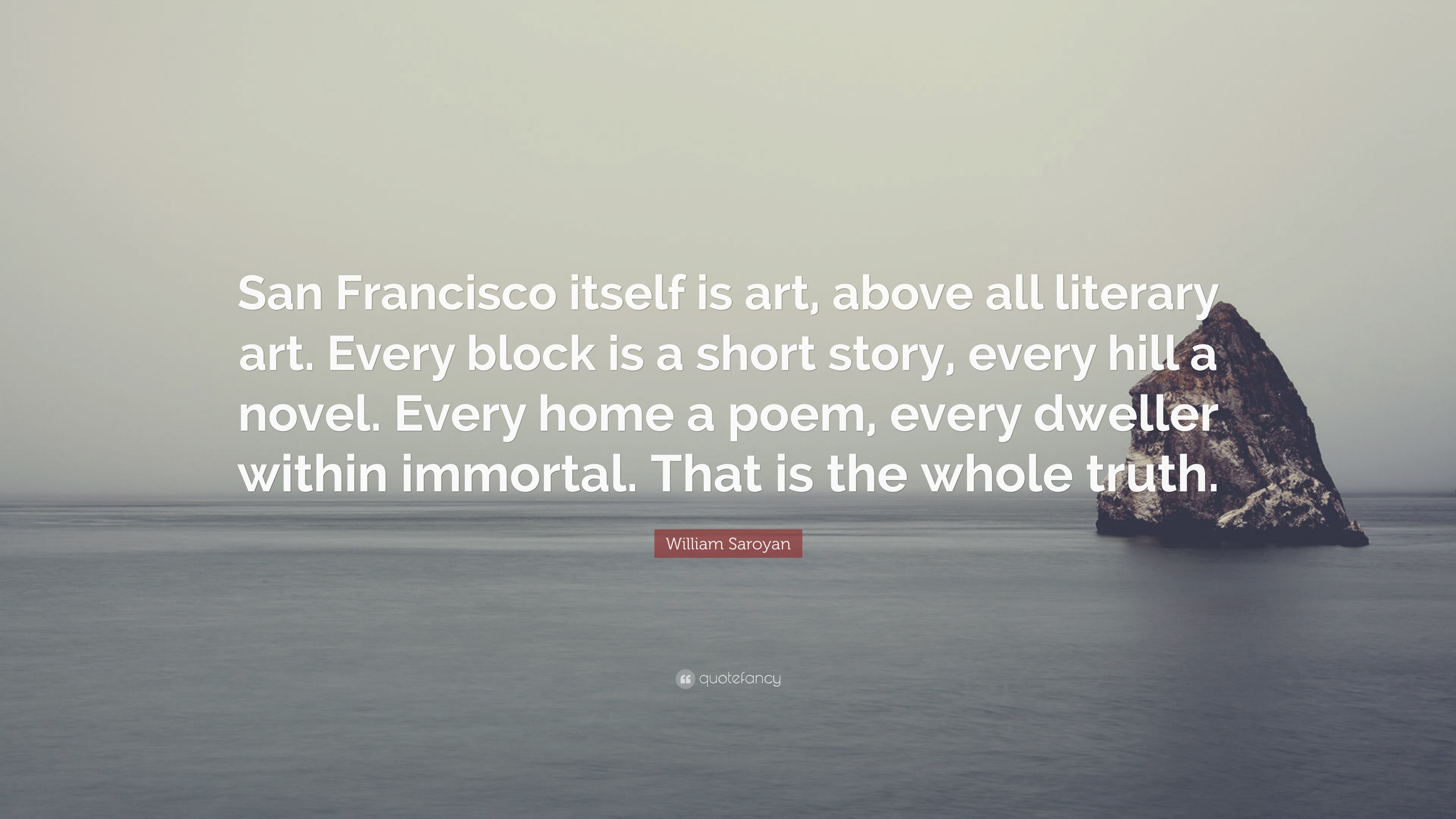 "william saroyan quote ""san francisco itself is art above all"