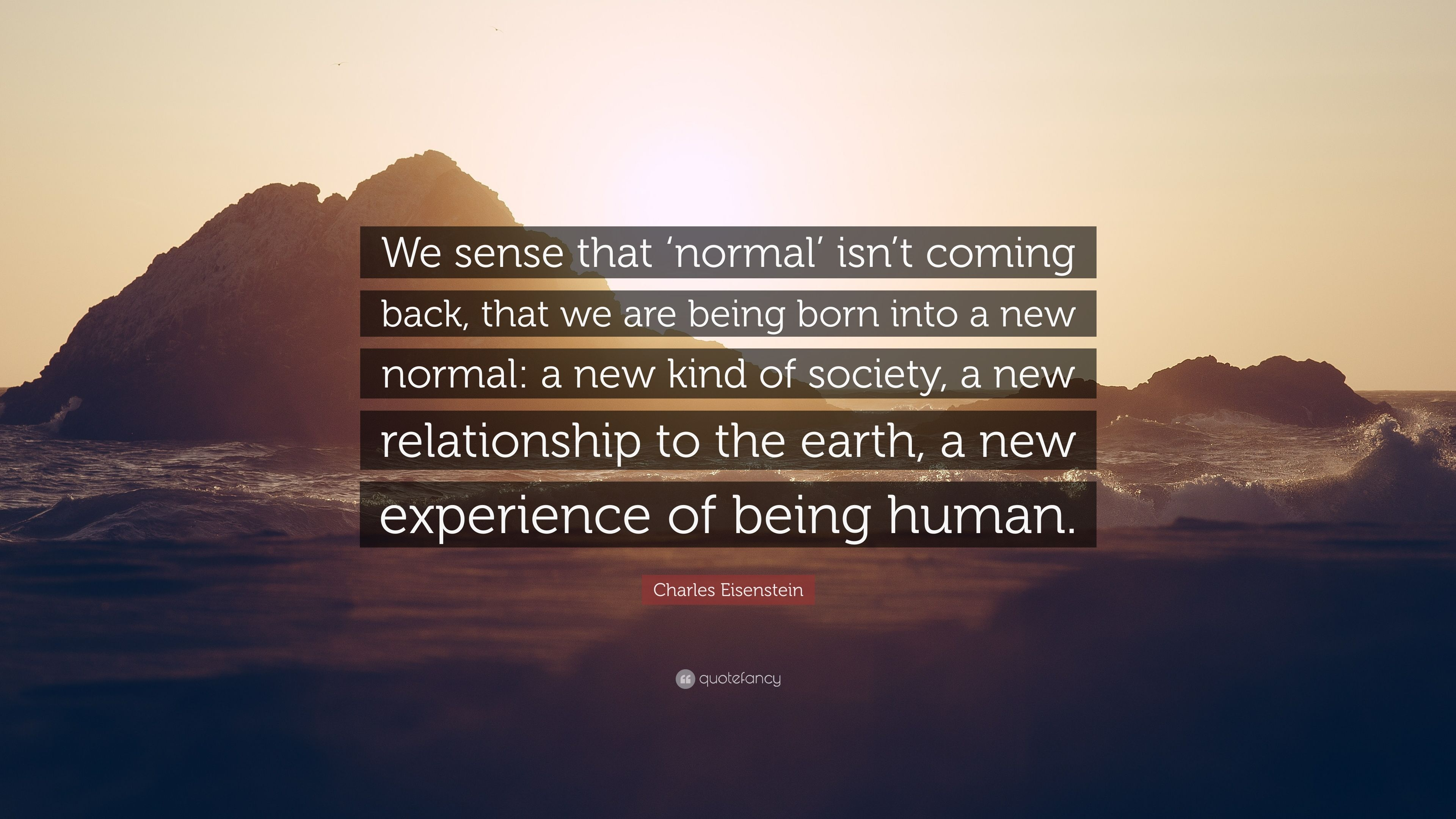 Charles Eisenstein Quote We Sense That Normal Isn T Coming