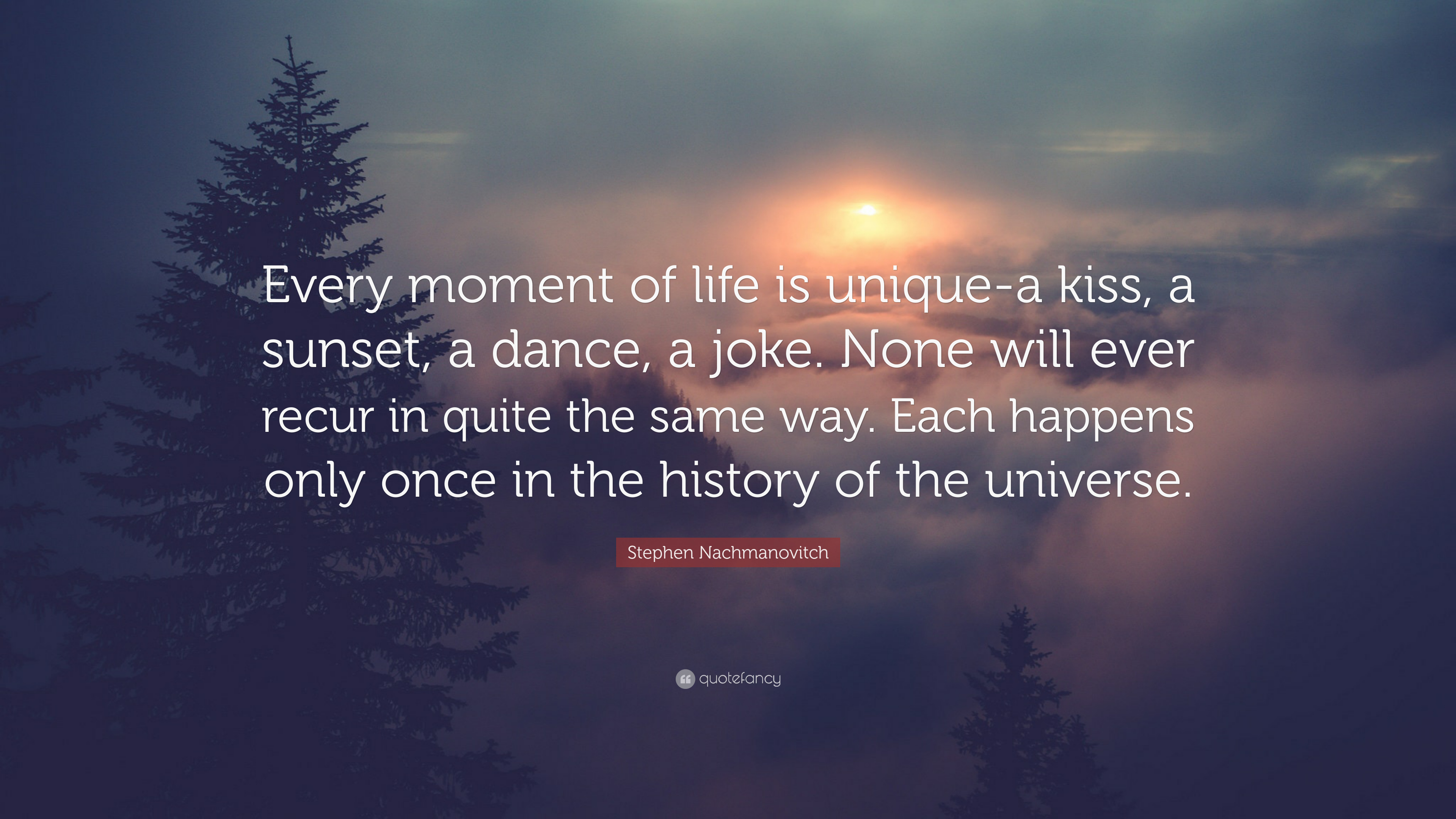 Stephen Nachmanovitch Quote Every Moment Of Life Is Unique A Kiss