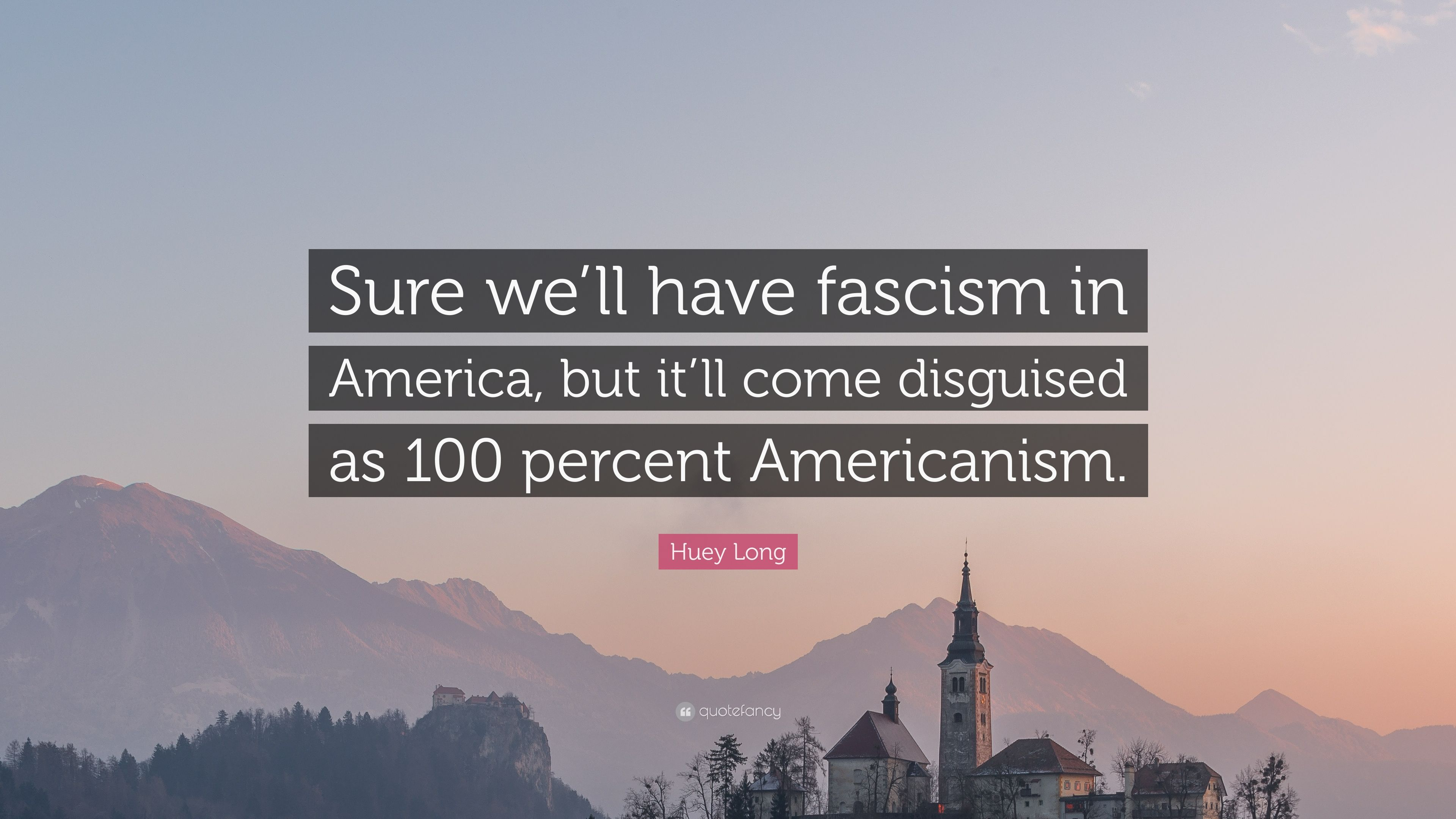 """100 Americanism huey long quote: """"sure we'll have fascism in america, but it"""
