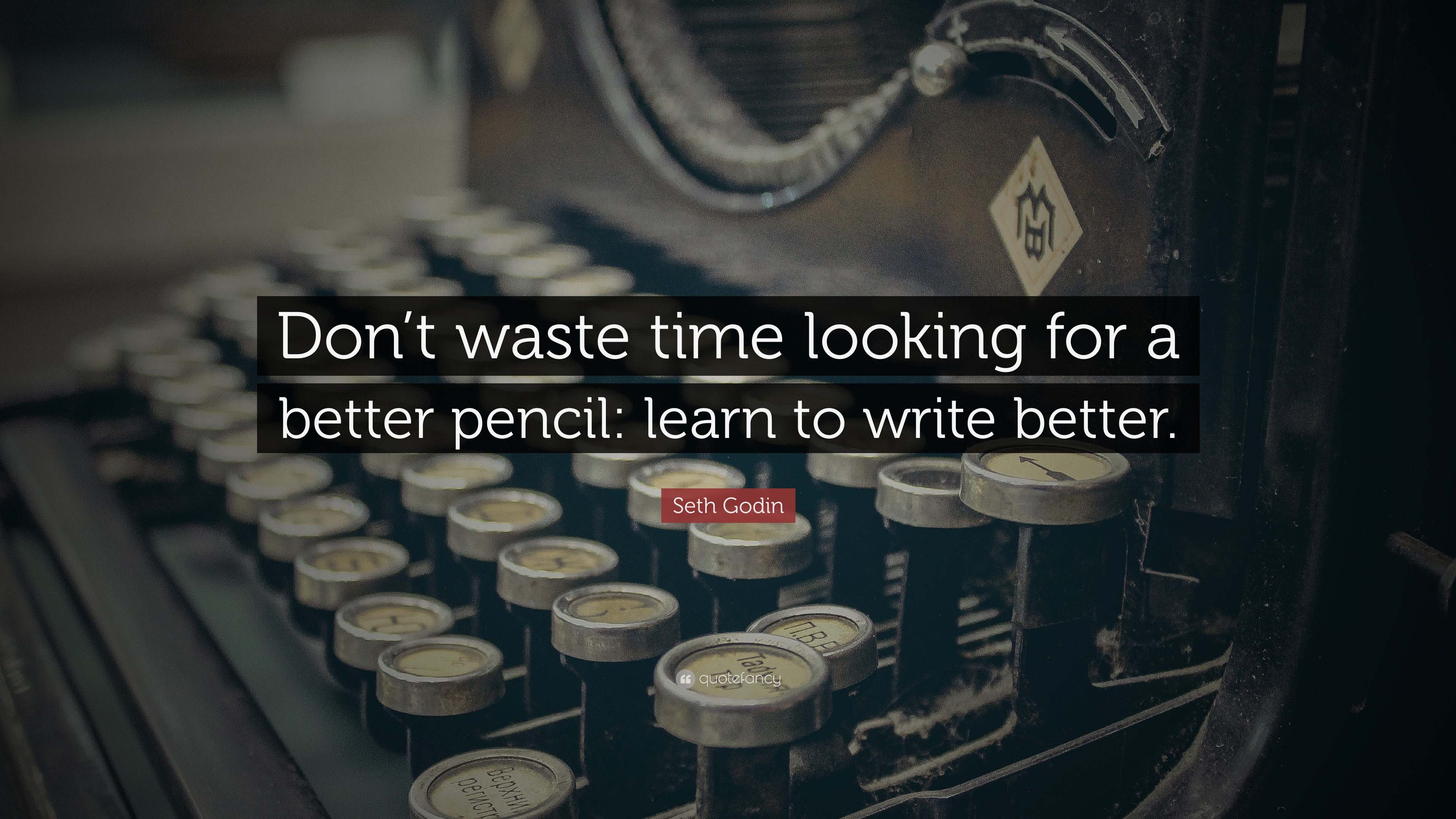 Seth Godin Quote Dont Waste Time Looking For A Better Pencil
