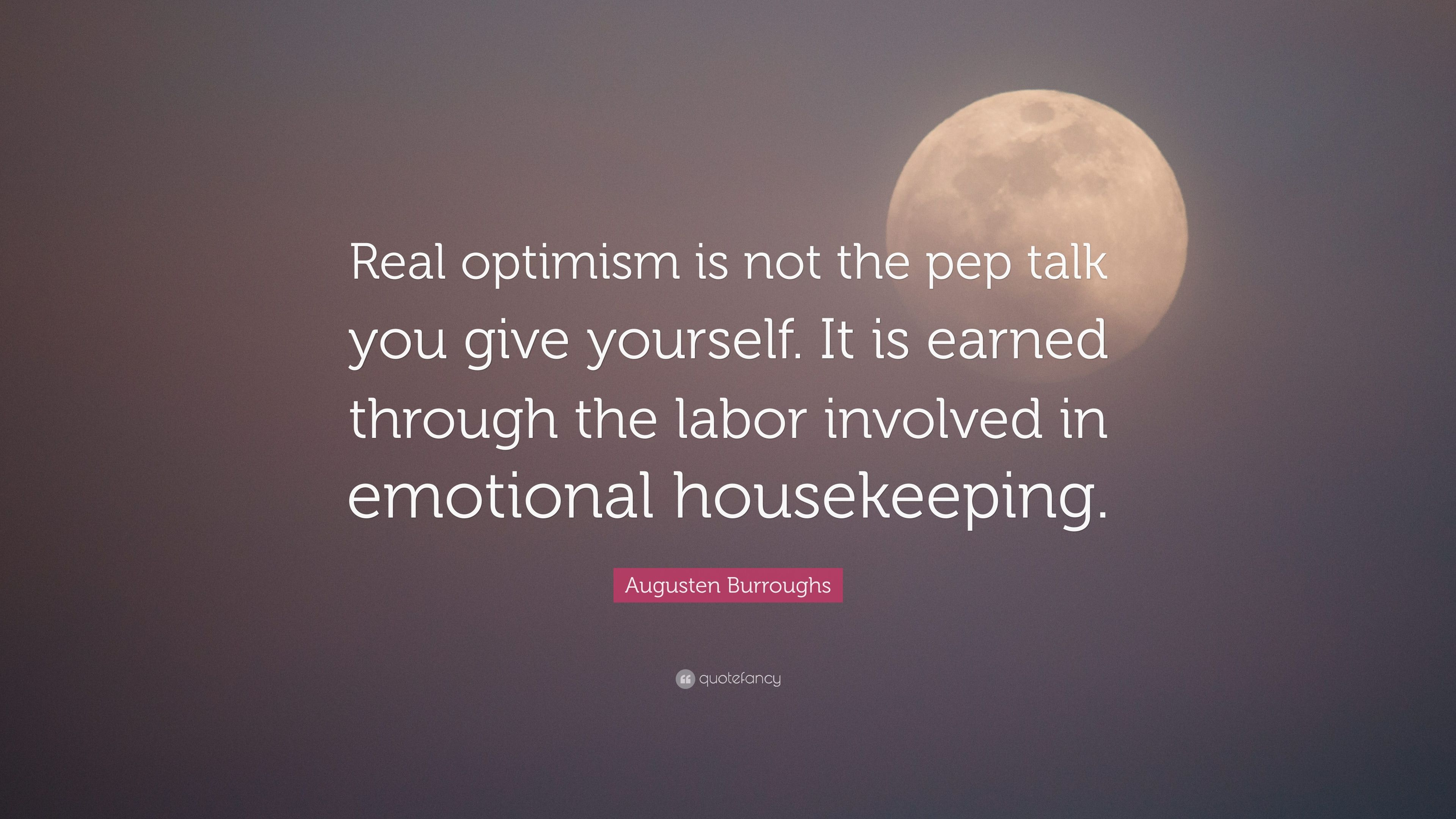 "Pep Talk Quotes Augusten Burroughs Quote ""Real Optimism Is Not The Pep Talk You"