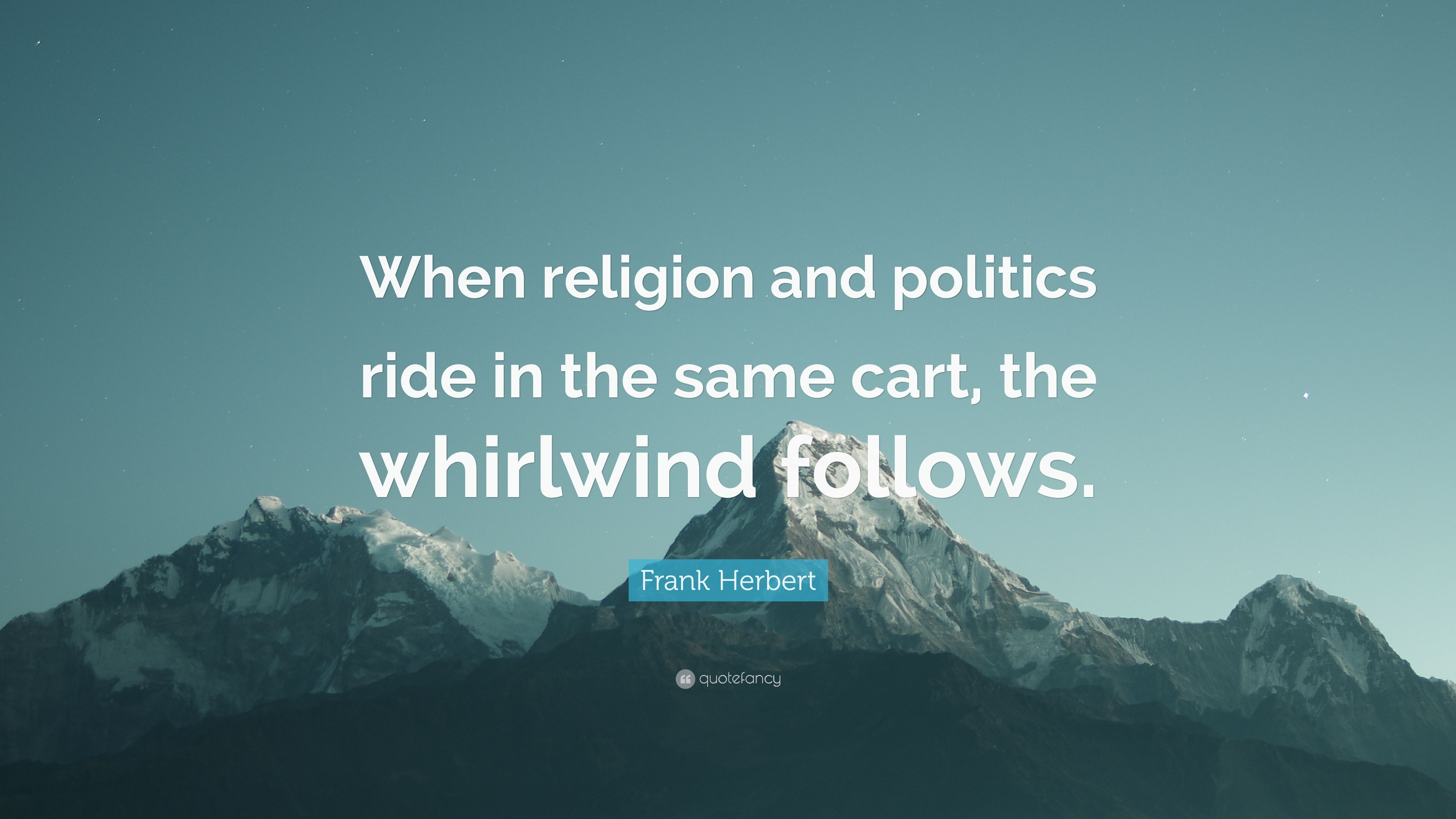 """Frank Herbert Quote: """"When religion and politics ride in the"""