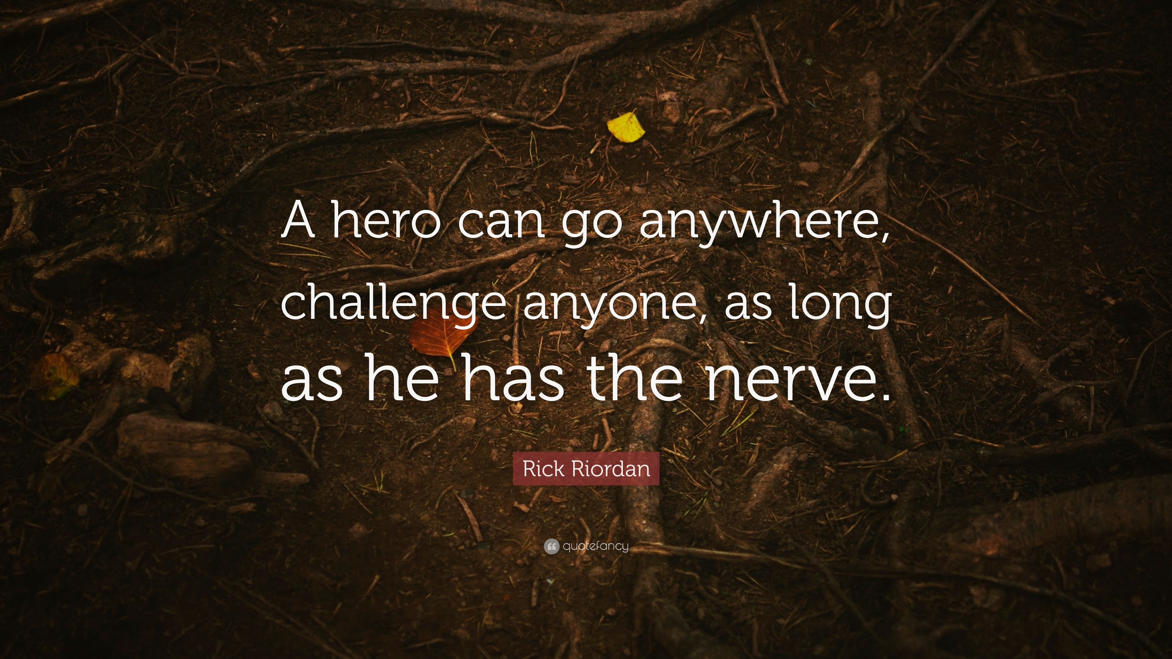 Rick Riordan Quote A Hero Can Go Anywhere Challenge Anyone As
