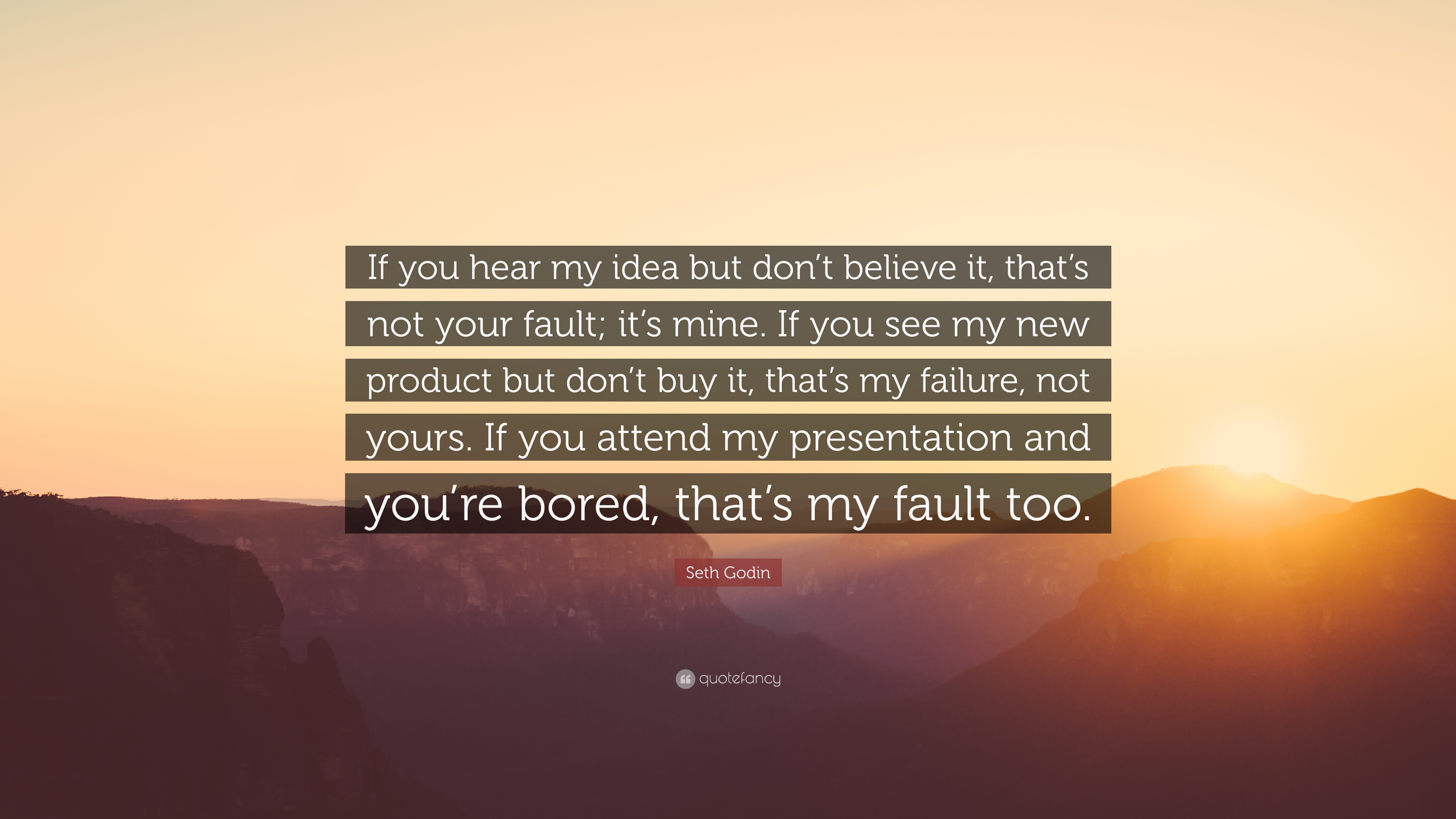 Seth Godin Quote If You Hear My Idea But Dont Believe It Thats