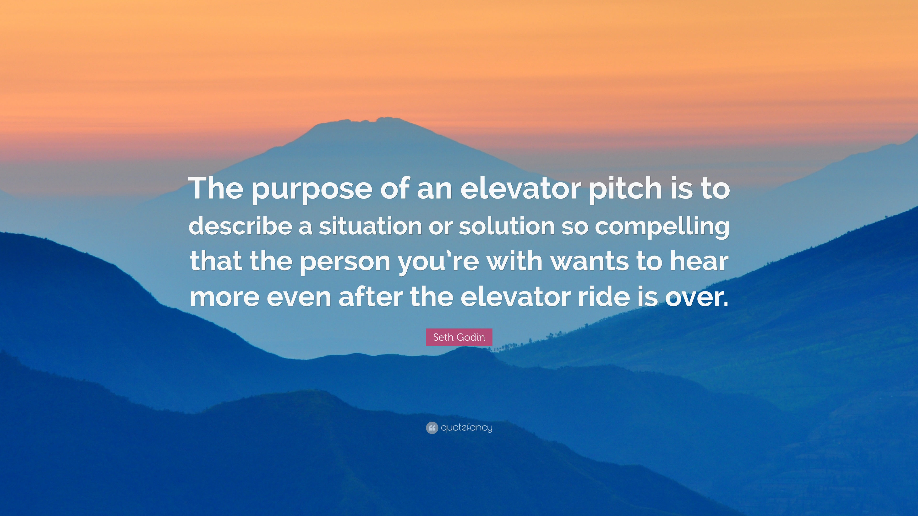 Seth Godin Quote The Purpose Of An Elevator Pitch Is To Describe A