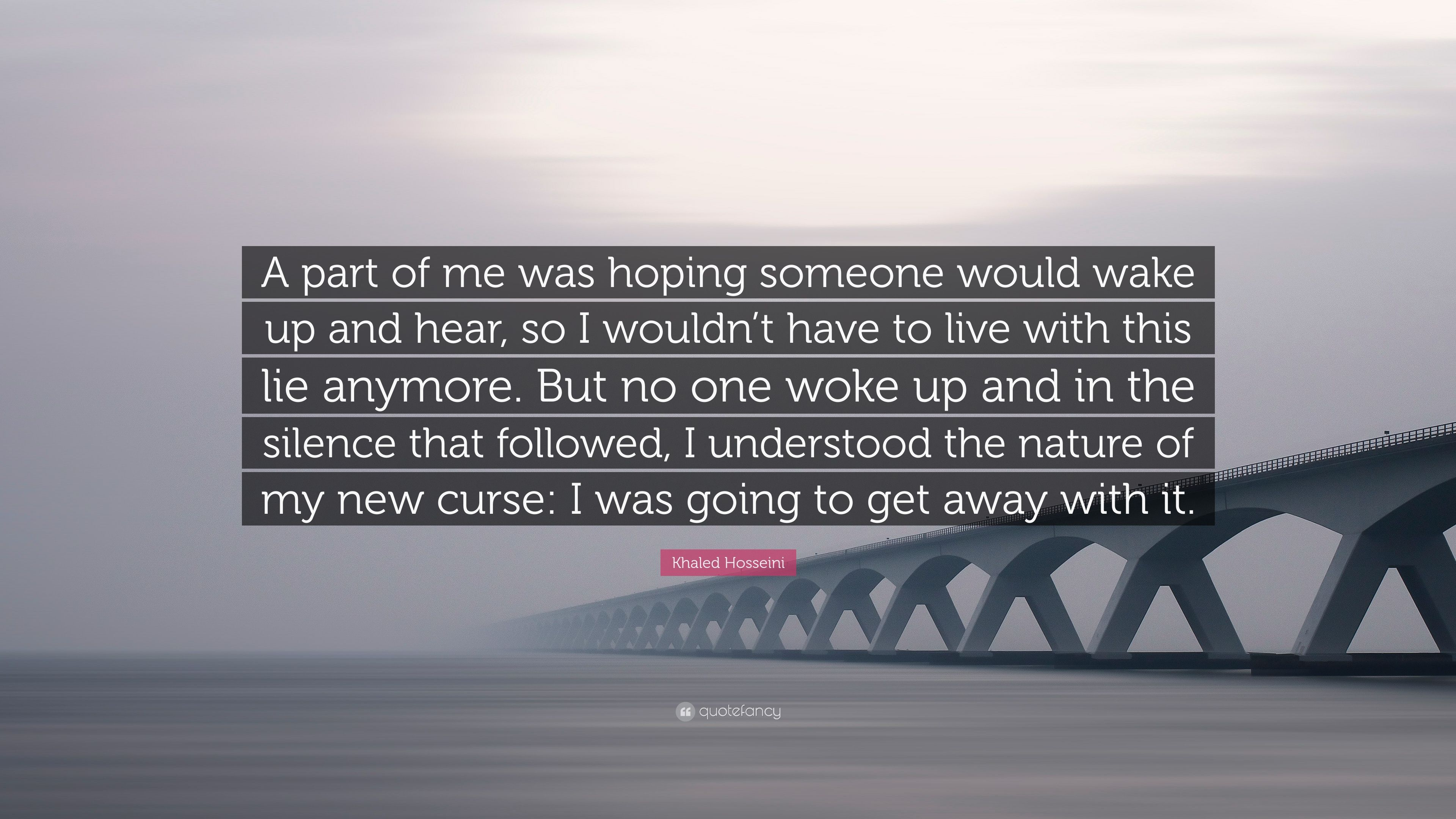 """Khaled Hosseini Quote: """"A Part Of Me Was Hoping Someone"""