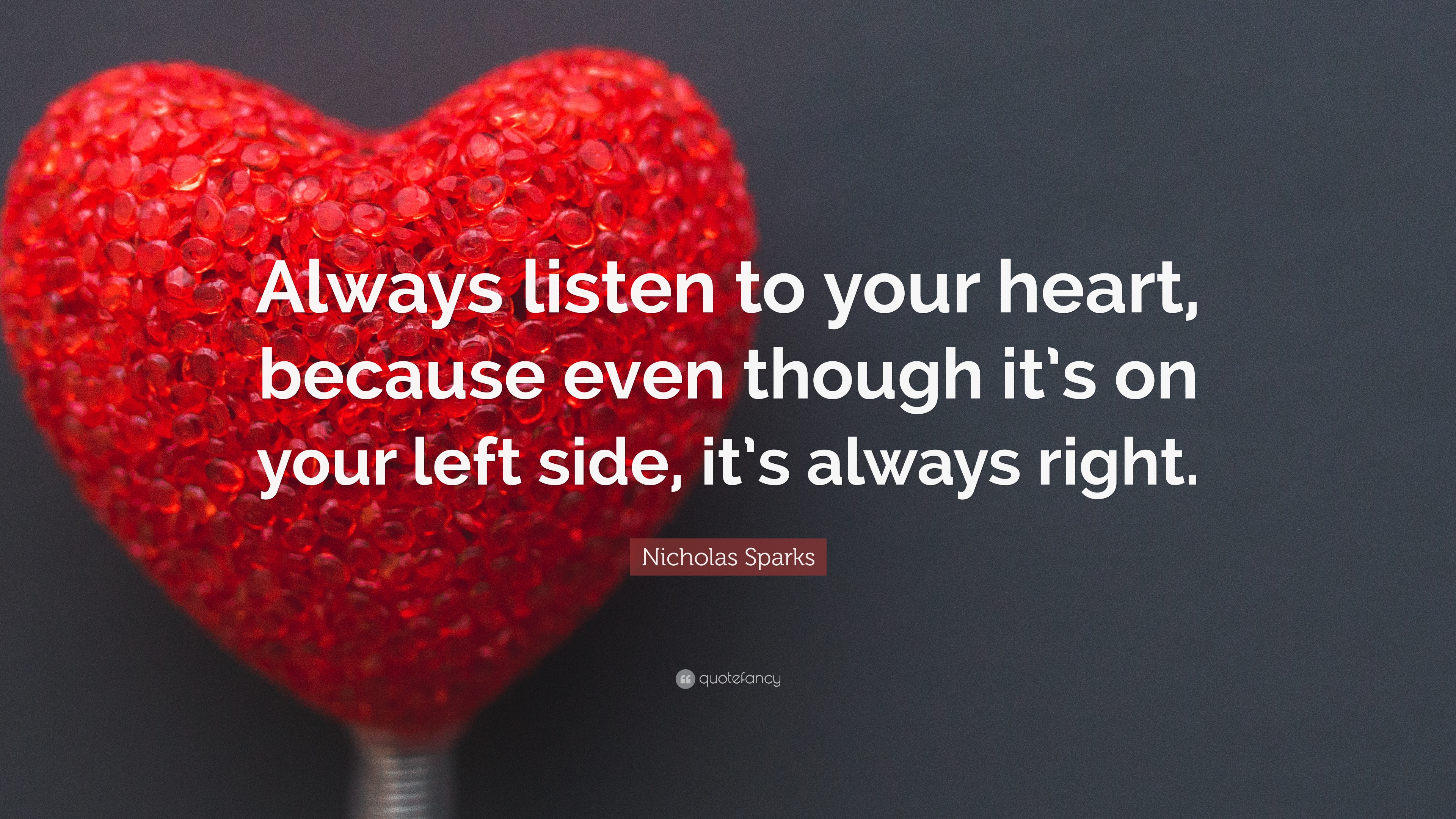 Beau Nicholas Sparks Quote: U201cAlways Listen To Your Heart, Because Even Though  Itu0027s On