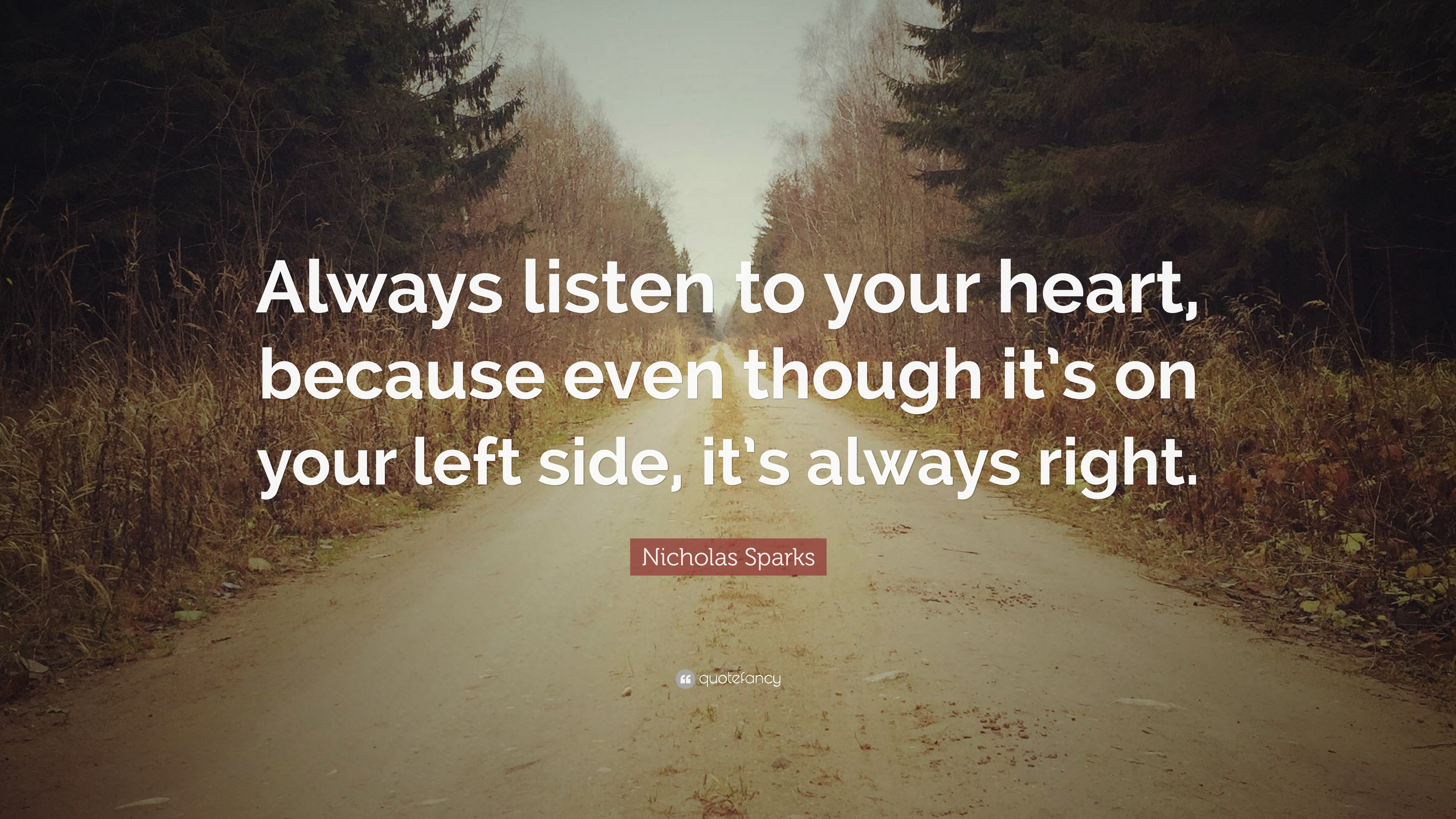 Exceptional Nicholas Sparks Quote: U201cAlways Listen To Your Heart, Because Even Though  Itu0027s On